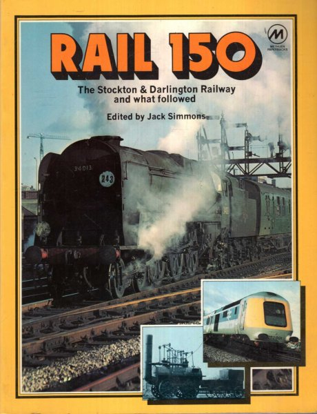 Image for Rail 150 : The Stockton & Darlington Railway and What Followed