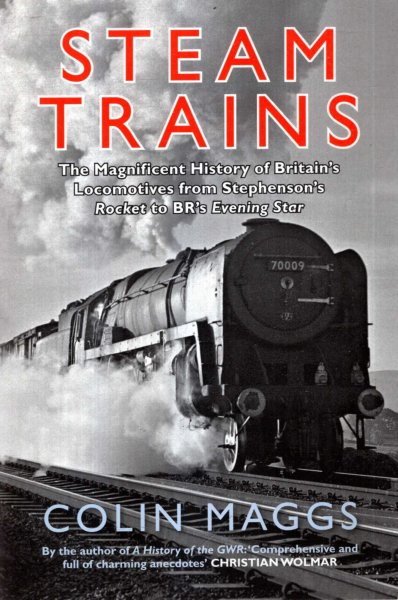 Image for Steam Trains : The Magnificent History of Britain's Locomotives from Stephenson's Rocket to BR's Evening Star