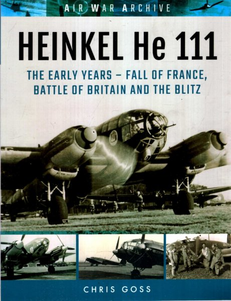 Image for Heinkel He 111 : The Early Years - Fall of France, Battle of Britain and the Blitz
