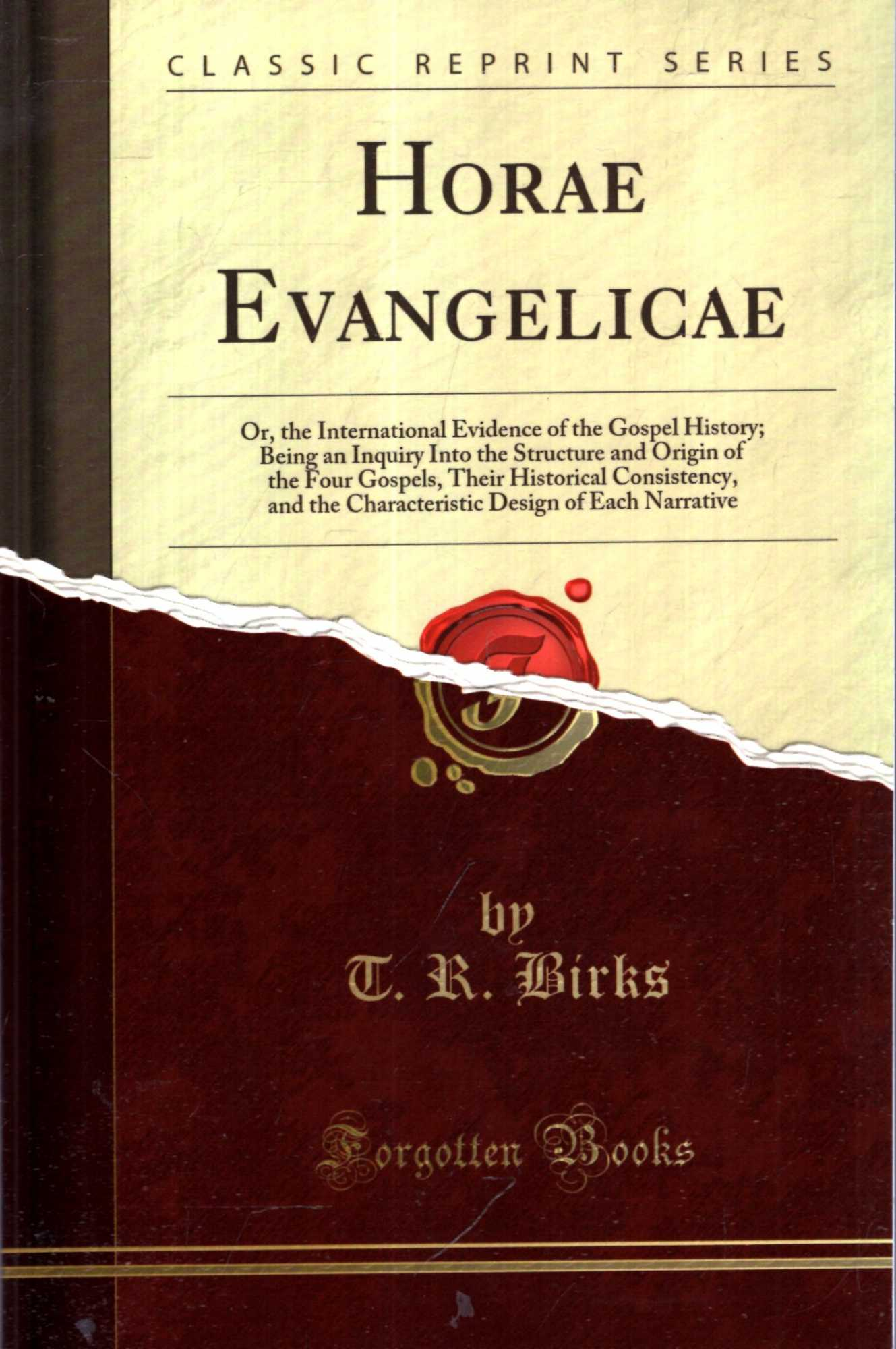Image for Horae Evangelicae : Or, the International Evidence of the Gospel History; Being an Inquiry Into the Structure and Origin of the Four Gospels, Their ... Design of Each Narrative (Classic Reprint)