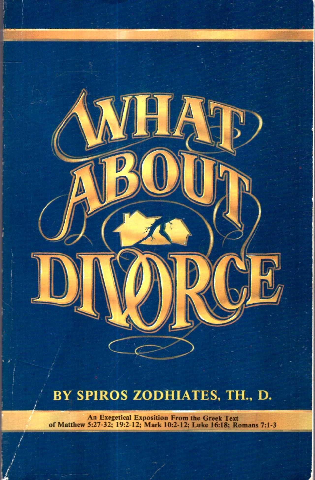 Image for What about Divorce? an exegetical study from the Greek text of Matthew, Mark, Luke & Romans
