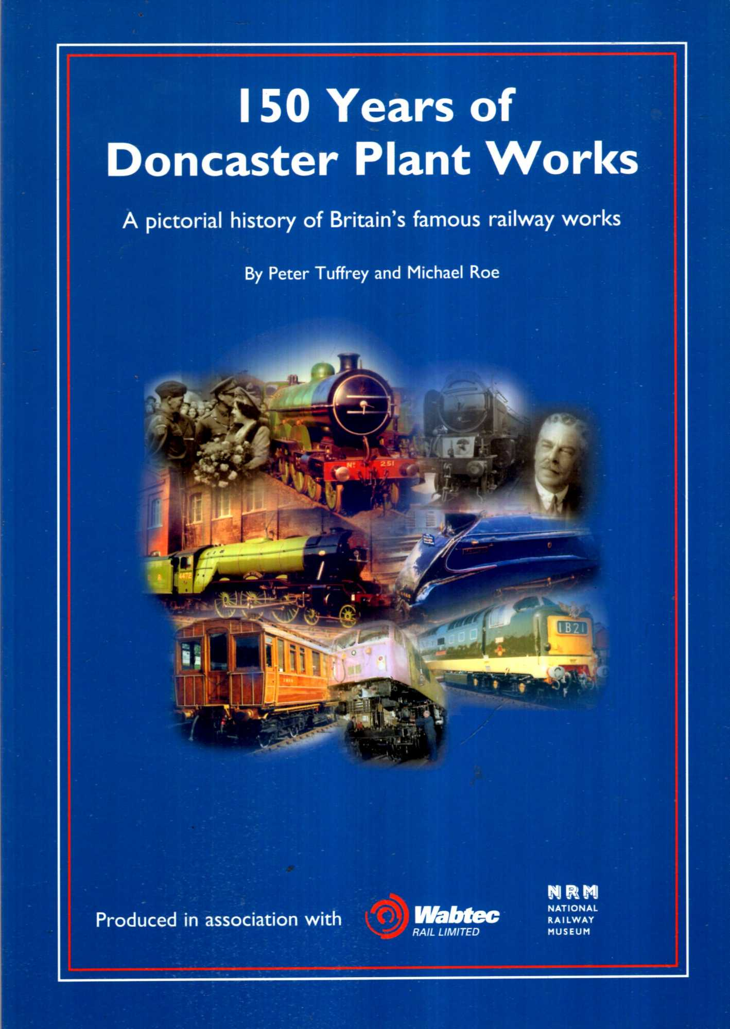 Image for 150 Years of Doncaster Plant Works : A Pictorial History of Yorkshire's Famous Railway Works