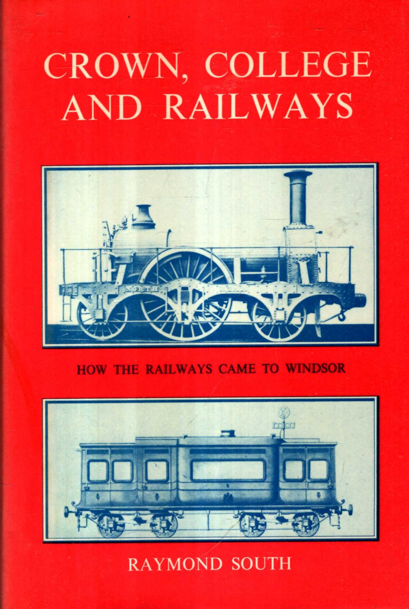 Image for Crown, College, and Railways: How the railways came to Windsor