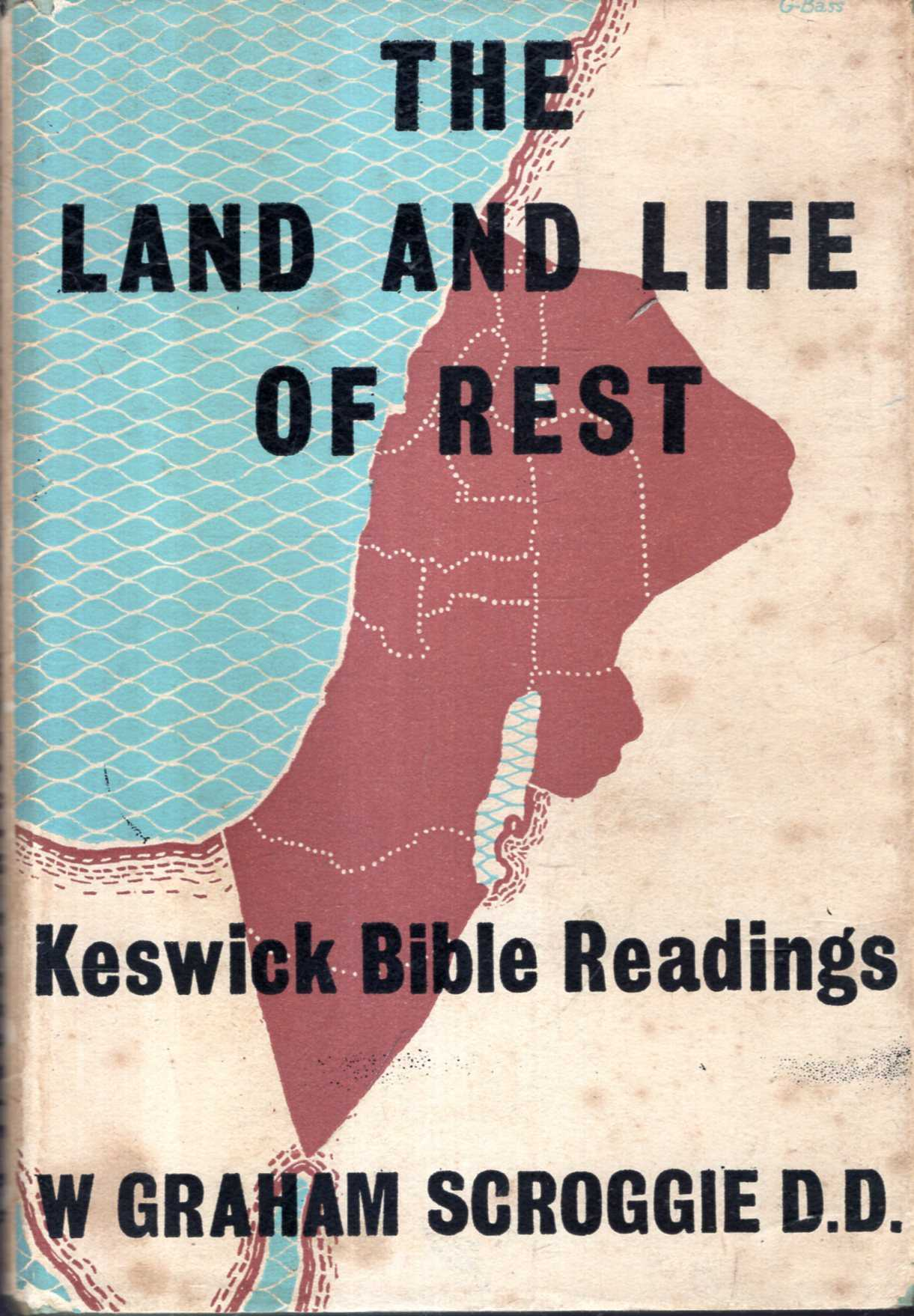 Image for The Land and Life of Rest : Canaan and the Heavenlies - Bible Readings delivered at the Keswick Convention, July 1950
