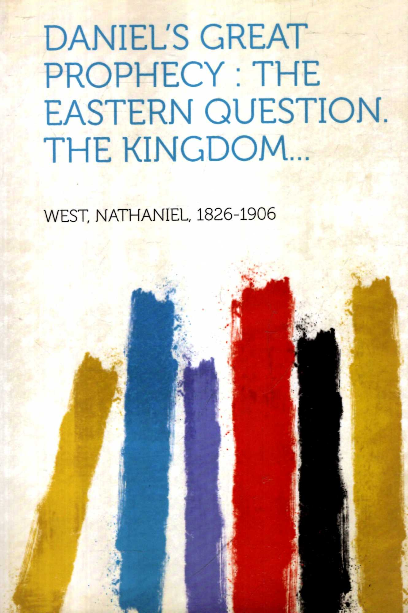 Image for Daniel's Great Prophecy : The Eastern Question : The Kingdom