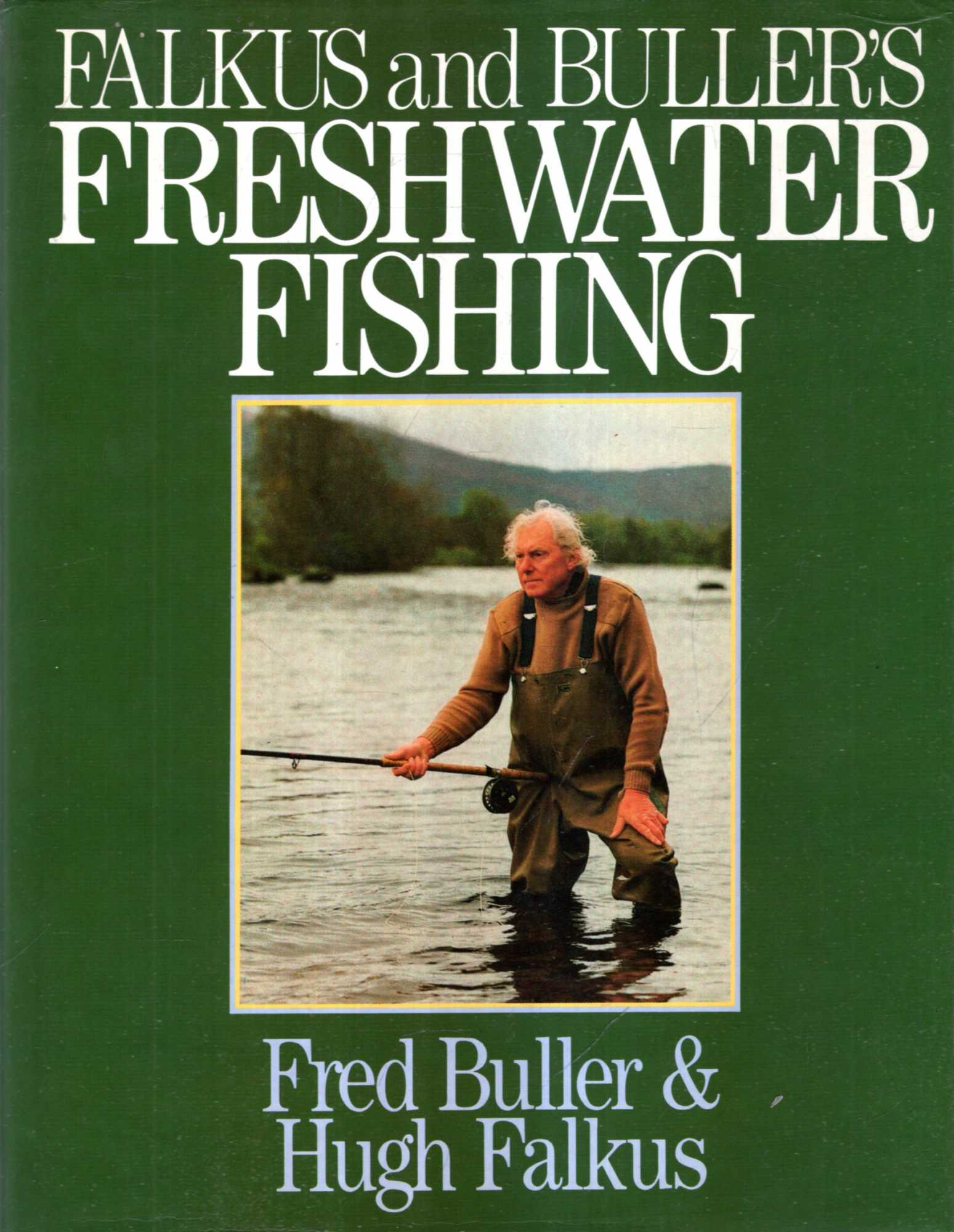 Image for Falkus and Buller's Freshwater Fishing : A Book of Tackles and Techniques with Some Notes on Various Fish, Fish Recipes, Fishing Safety and Sundry Other Matters