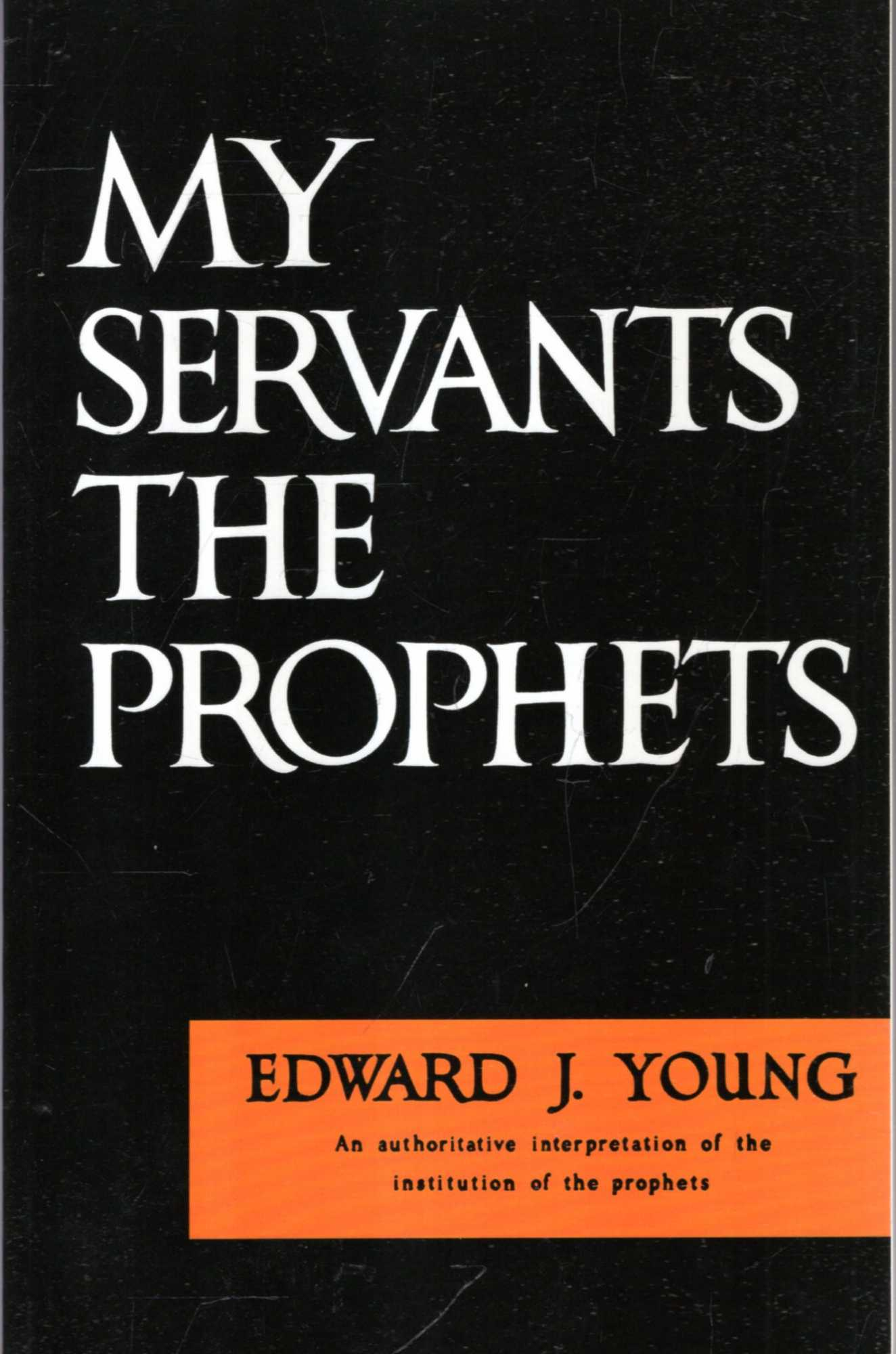 Image for My Servant the Prophets: An Authoritative Interpretation of the Institution of the Prophets