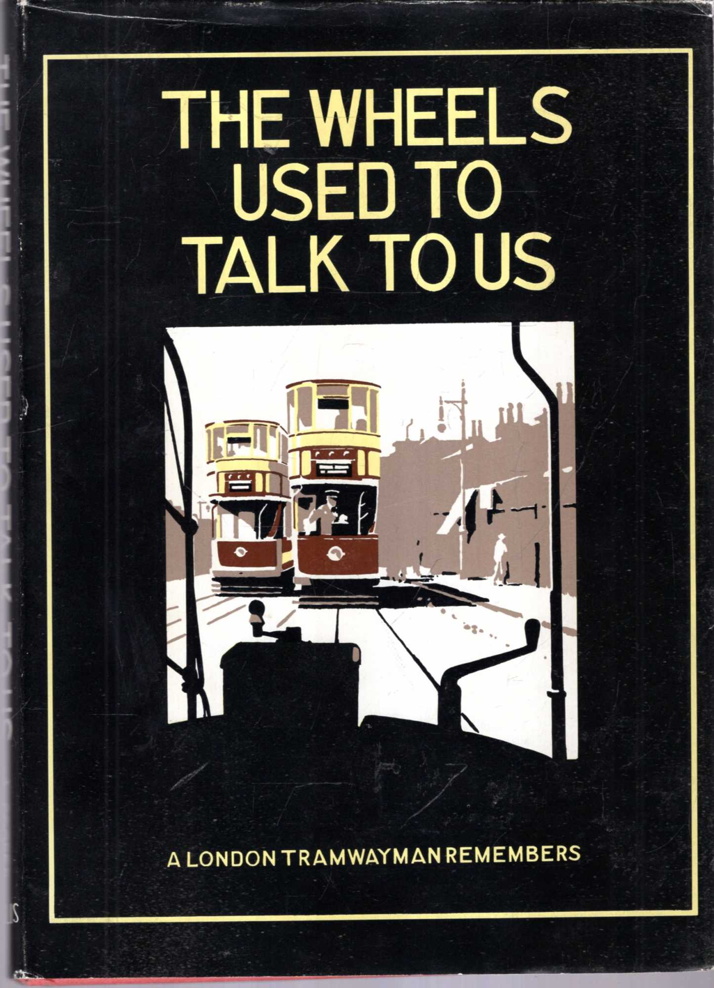 Image for The Wheels Used to Talk to Us : A London Tramway Man Remembers