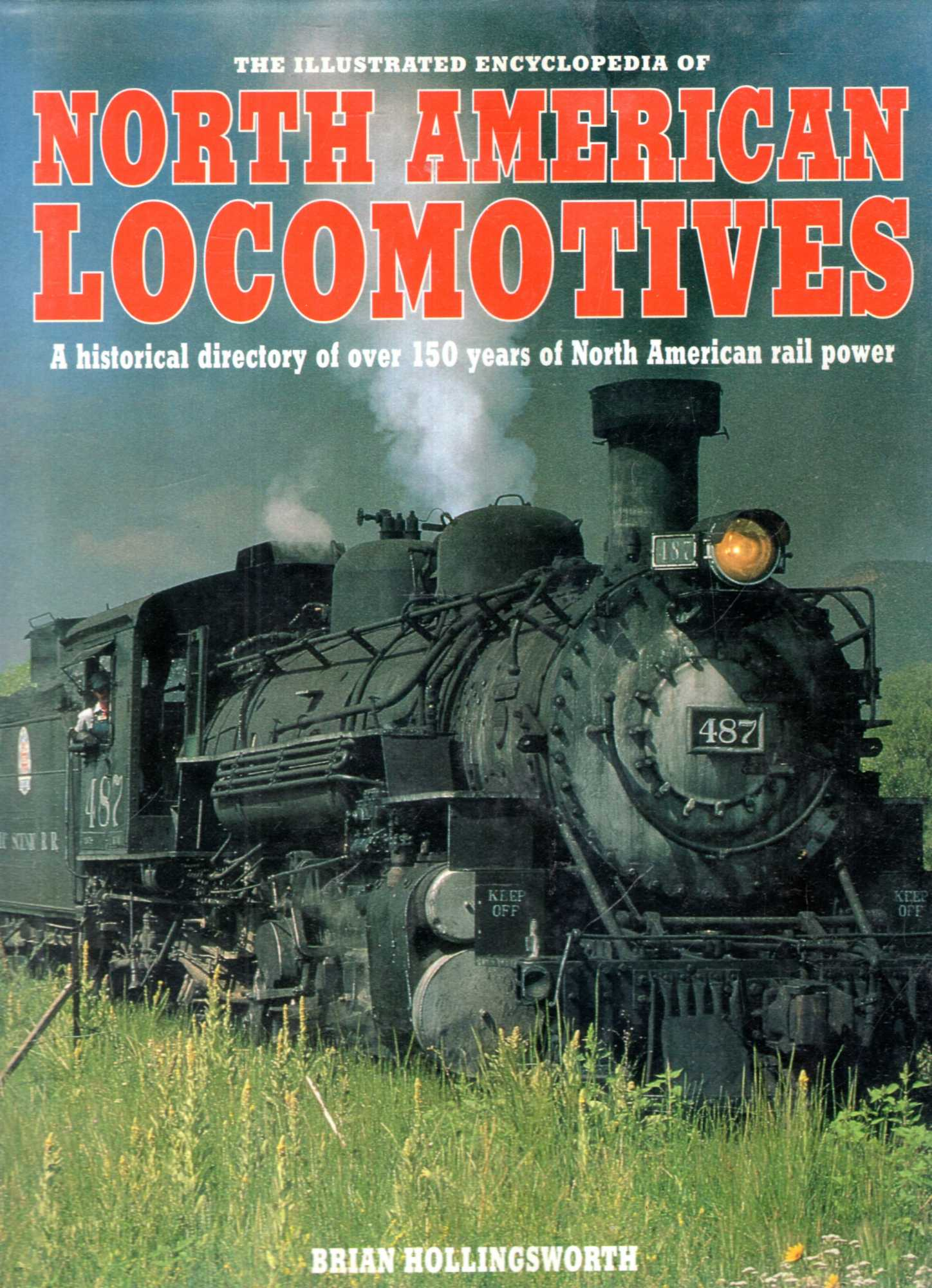 Image for The Illustrated Encyclopedia of North American Locomotives : A Historical Directory of over 150 Years of North American Rail Power