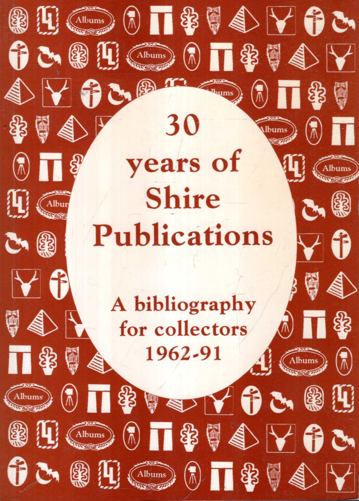 Image for 30 Years of Shire Publications - a Bibliography for Collectors 1962-91
