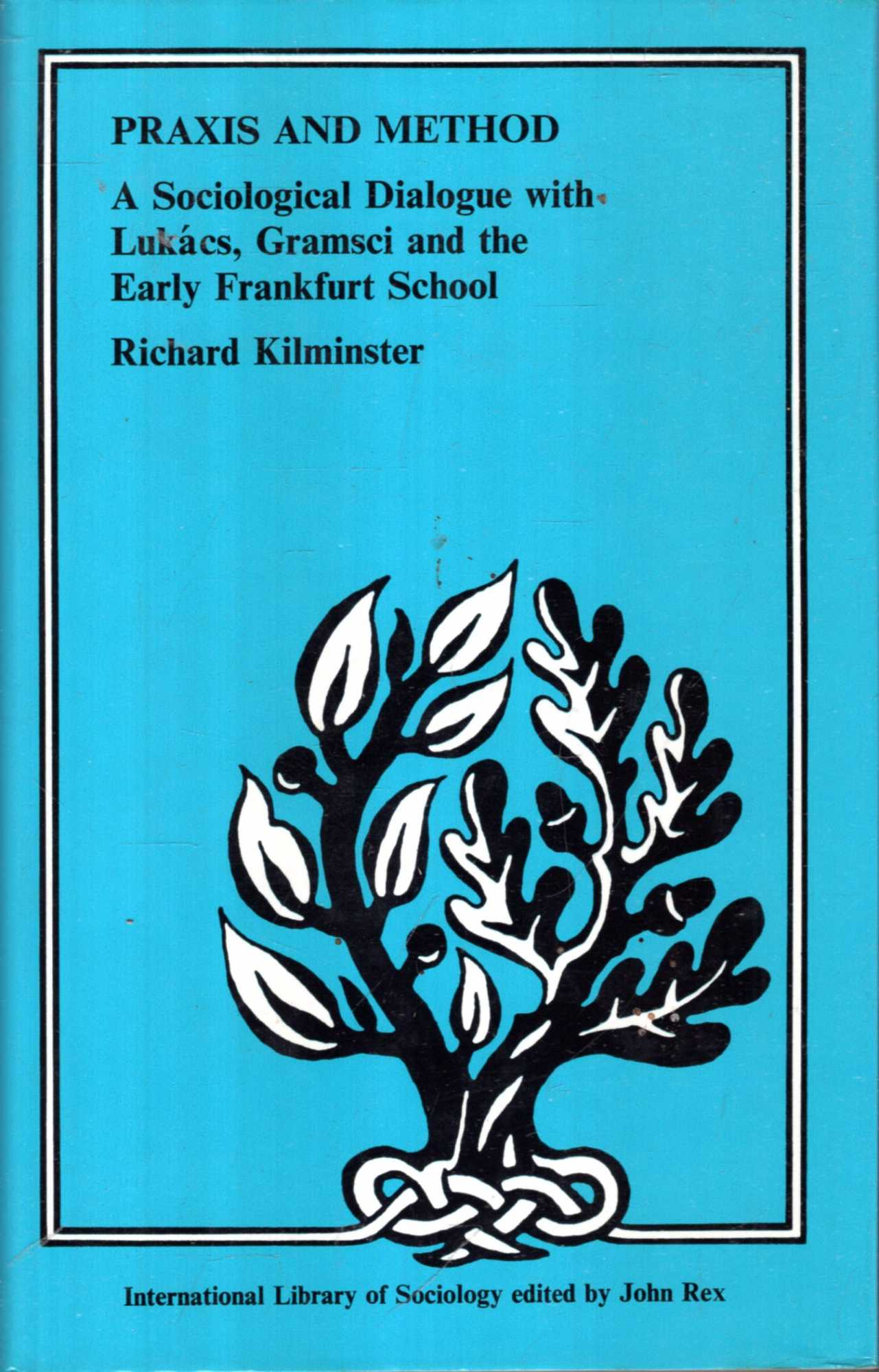Image for Praxis and Method:A Sociological Dialogue with Lukács, Gramsci and the Early Frankfurt School (International Library of Sociology)