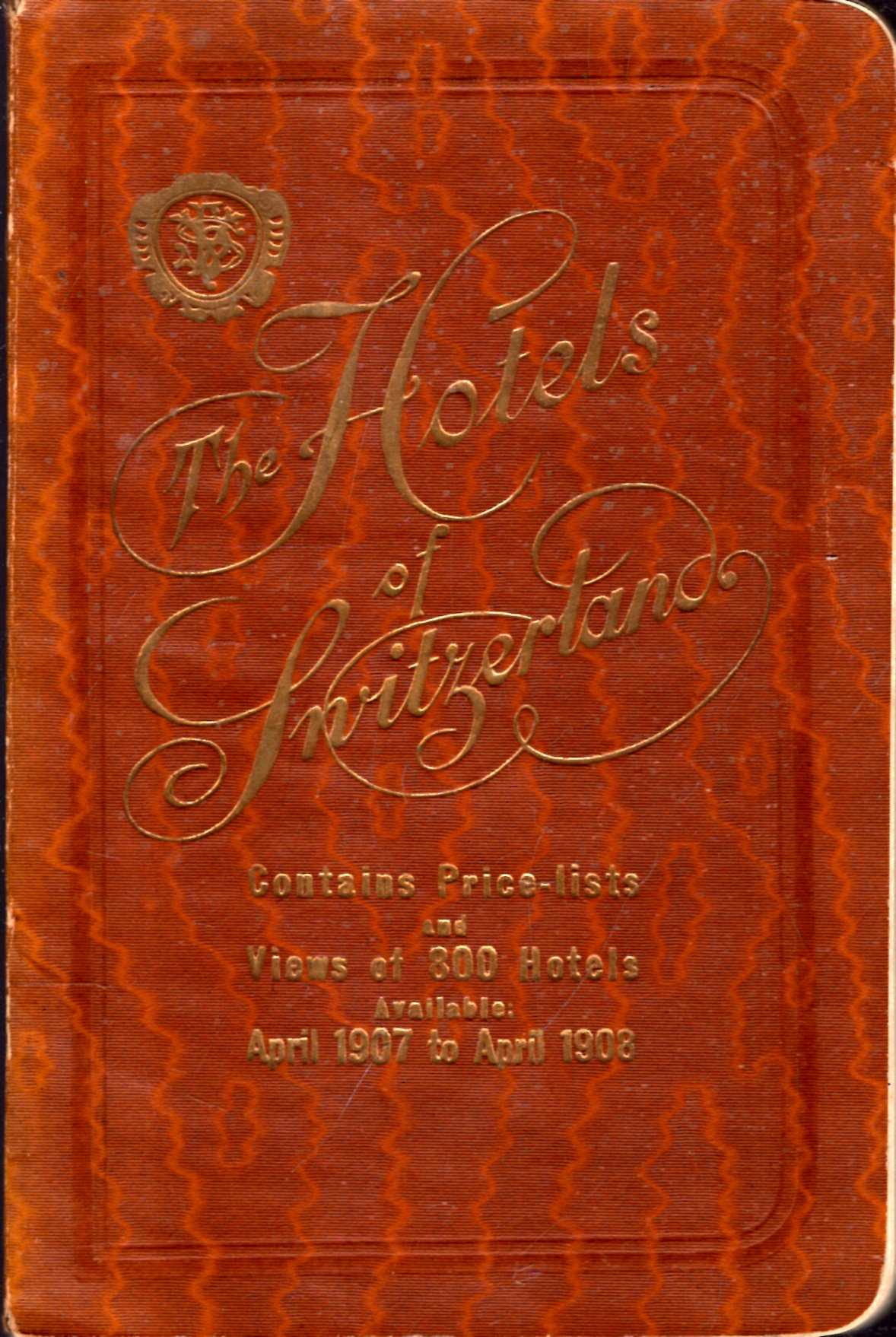 Image for The Hotels of Switzerland, with Appendix: available from 1st April 1907 to 1st April 1908