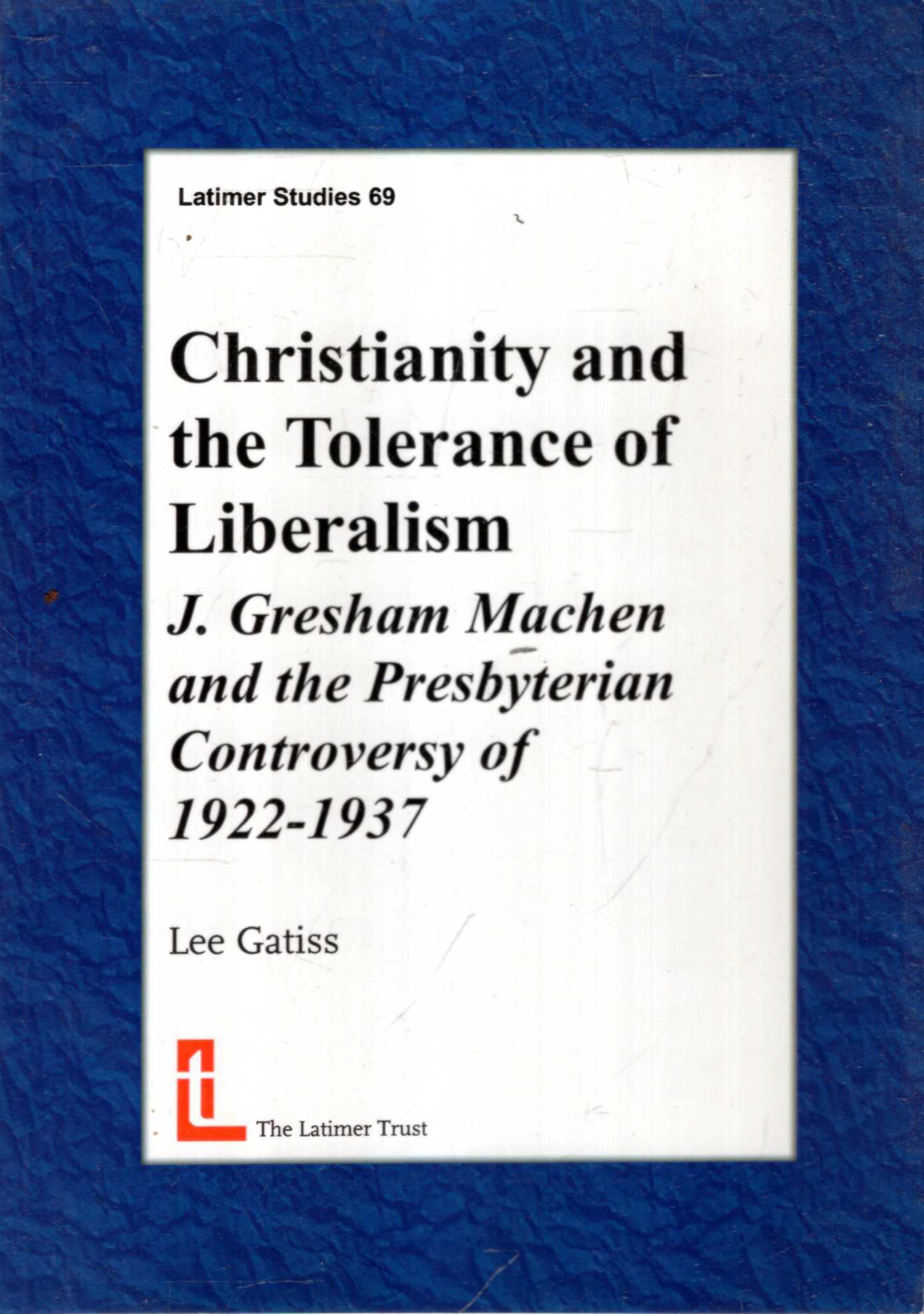 Image for Christianity and the Tolerance of Liberalism : J Gresham Machen and the Presbyterian Controversy of 1922-1937
