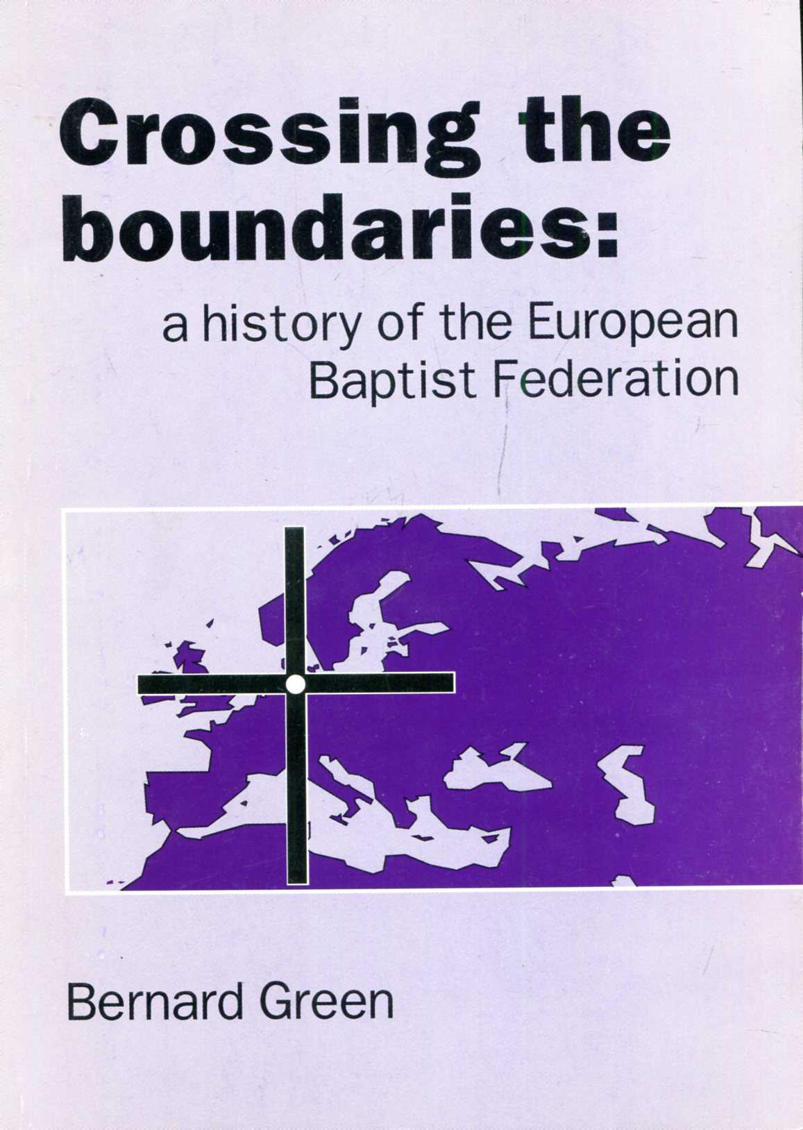 Image for Crossing the Boundaries: A History of the European Baptist Federation
