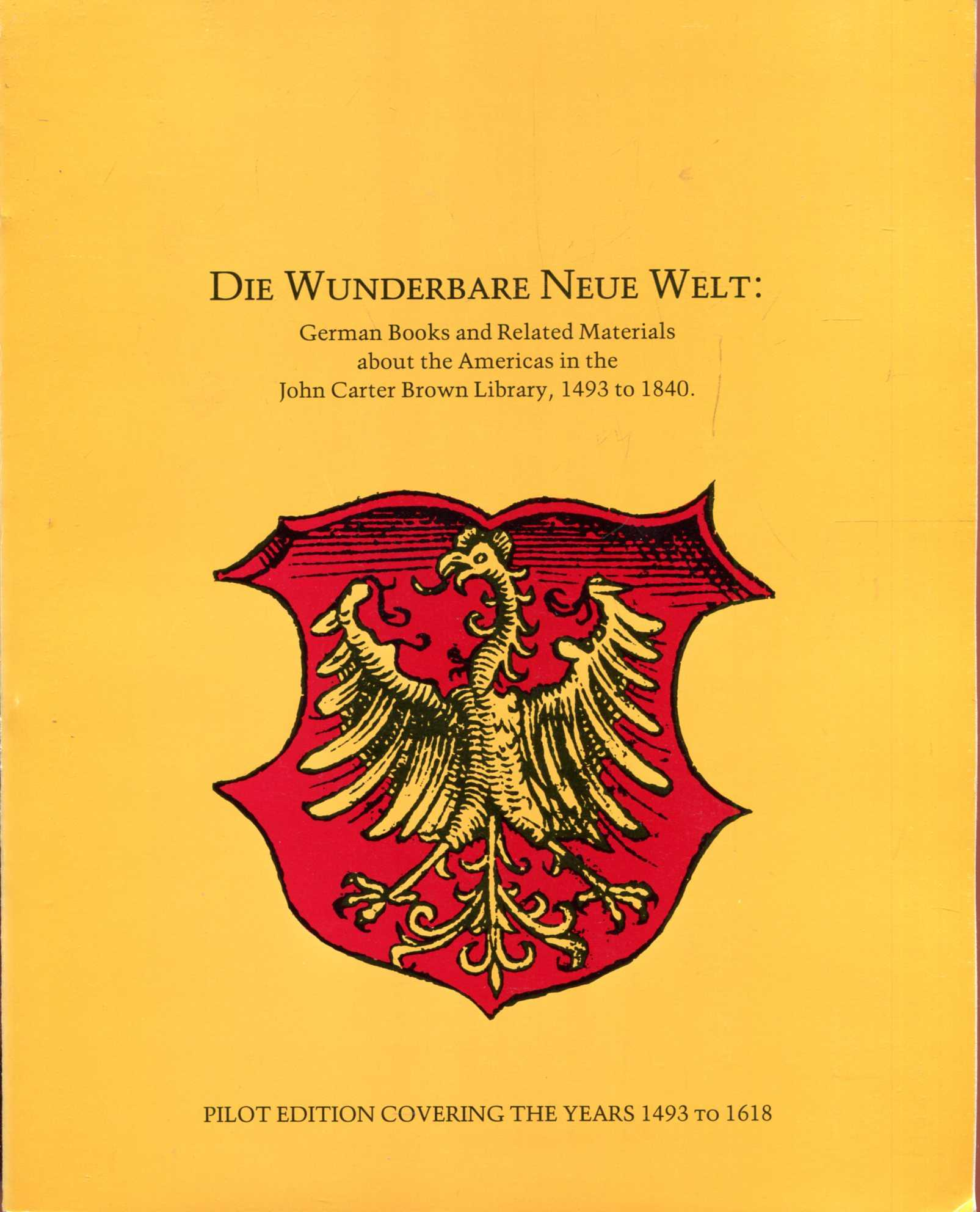 Image for Der Wunderbare Neue Welt : German Books about the Americas in the John Carter Brown Library 1493 to 1840 : Pilot ediition covering the tears 1493 to 1618
