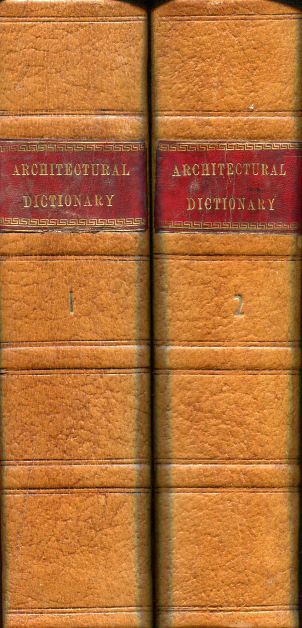 Image for An Architectural Dictionary, containing a correct nomenclature and derivation of the Terms employed by Architects, Builders and Workmen (two volumes complete)