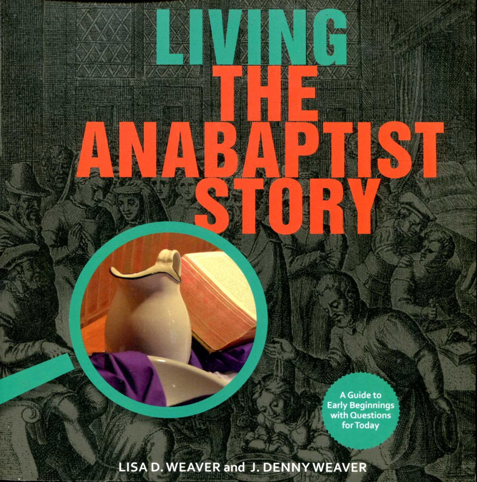 Image for Living the Anabaptist Story : A Guide to Early Beginnings with Questions for Today