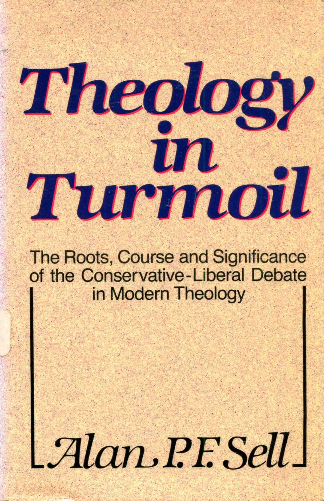 Image for Theology in Turmoil: The roots, course, and significance of the conservative-liberal debate in modern theology