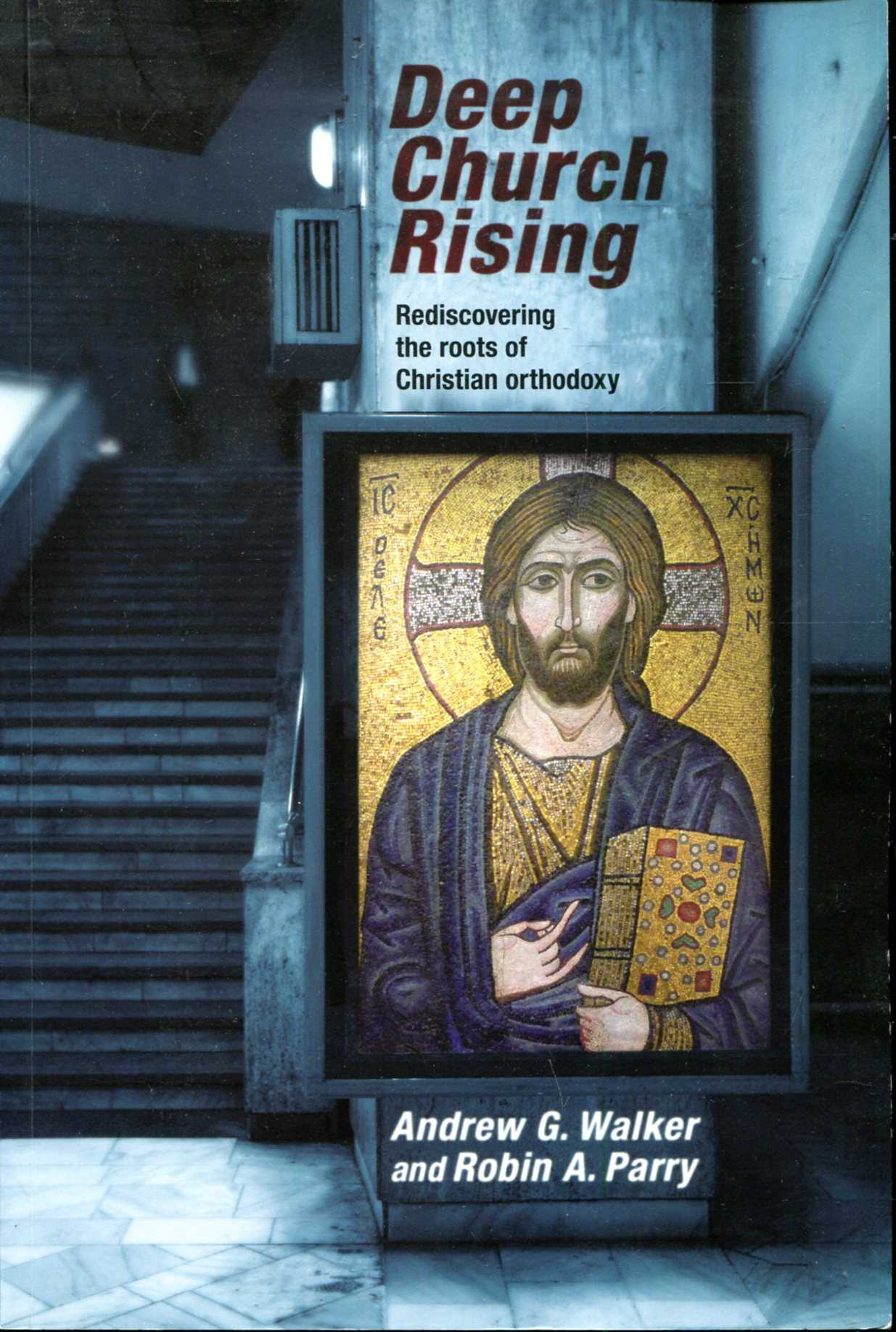 Image for Deep Church Rising : Recovering The Roots Of Christian Orthodoxy
