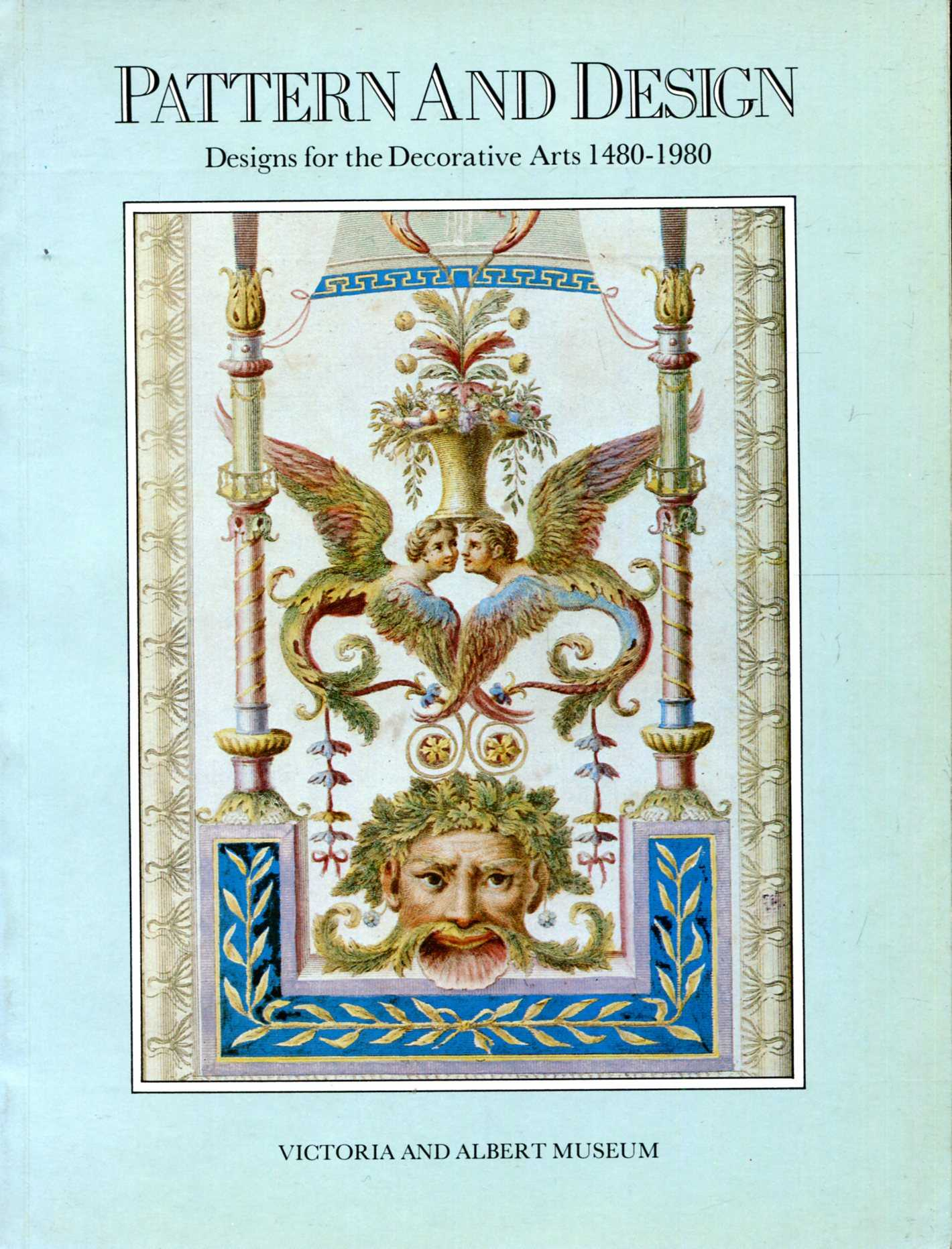 Image for Pattern and Design: Design for the Decorative Arts, 1480-1980