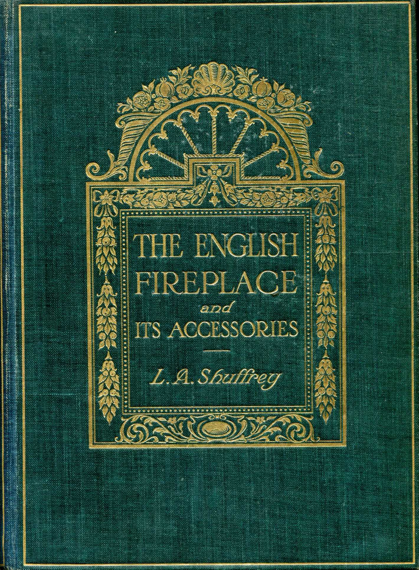 Image for The English Fireplace : a history of the development of the chimney, chimney-piece and firegrate with their accessories, from the earliest times to the beginning of the xixth century