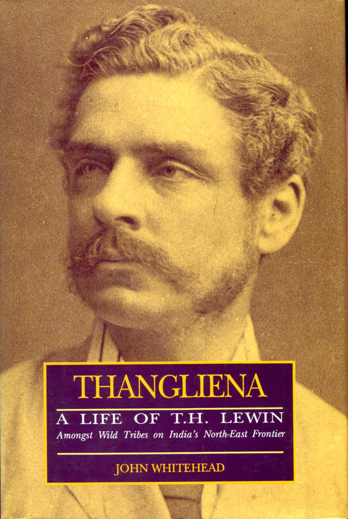 Image for Thangliena: Life of T.H. Lewin, Amongst Wild Tribes of India's North East Frontier