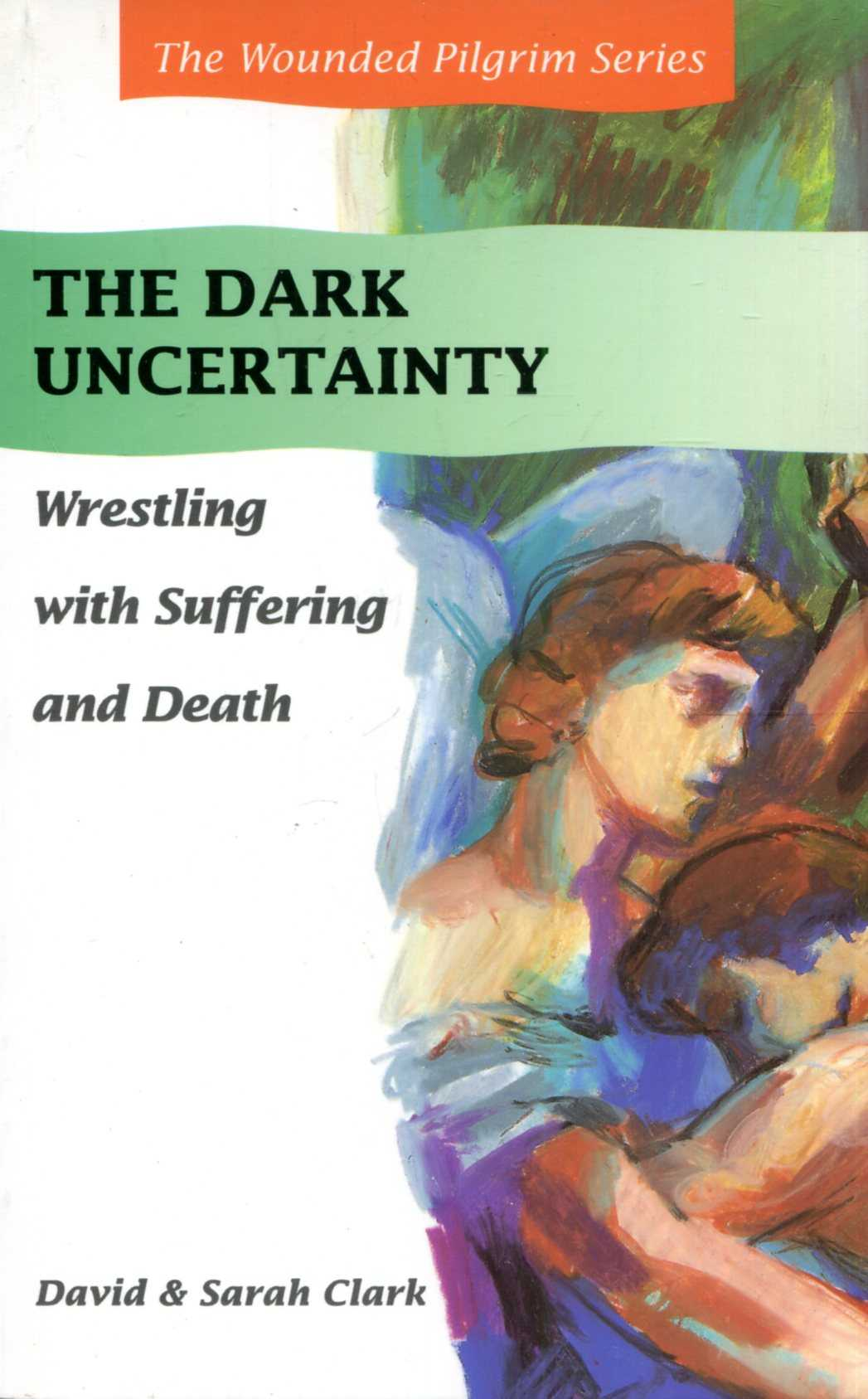 Image for The Dark Uncertainty: Wrestling with Suffering and Death
