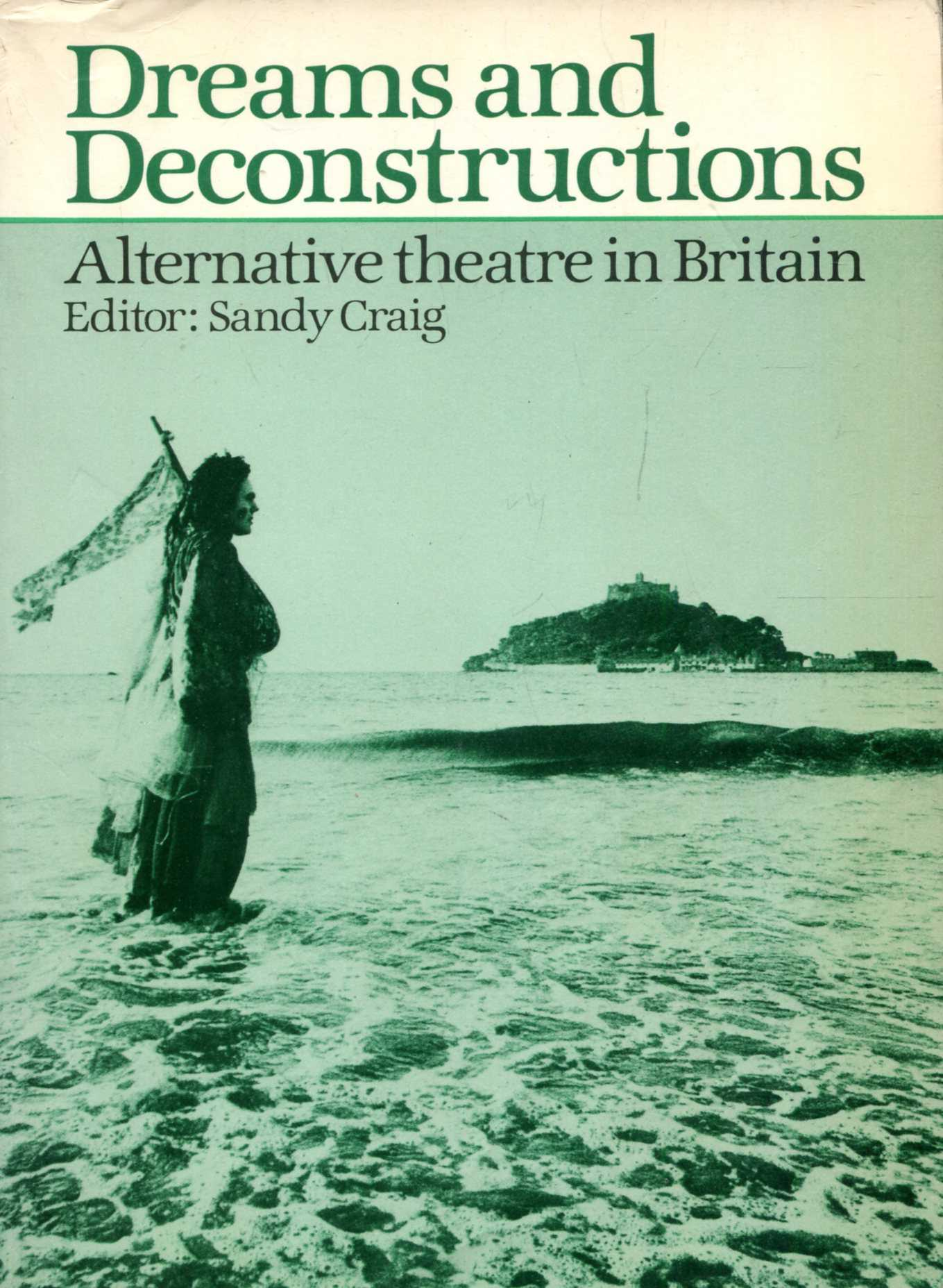Image for Dreams and Deconstructions: Alternative Theatre in Britain