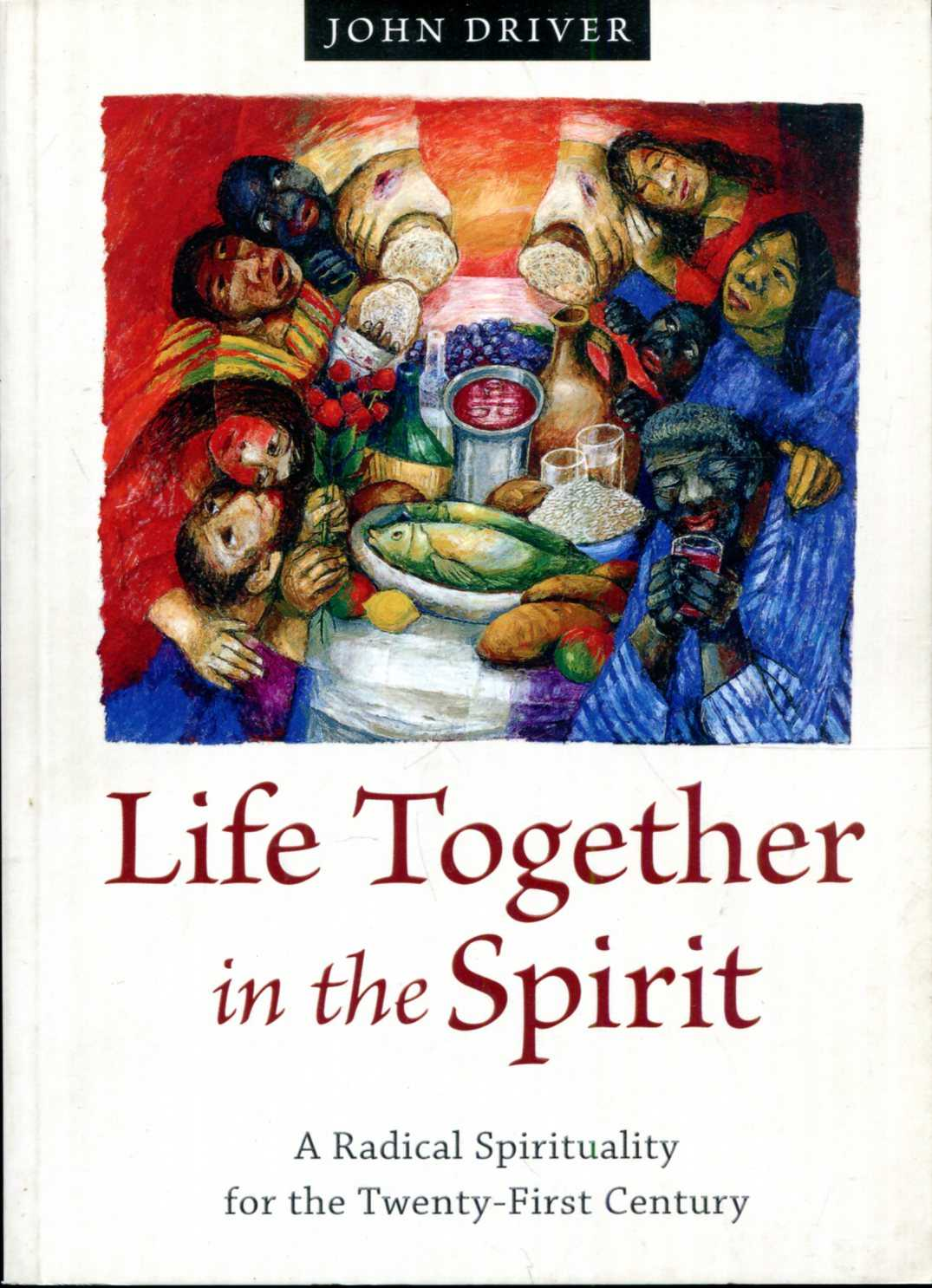 Image for Life Together in the Spirit: A Radical Spirituality for the Twenty-First Century