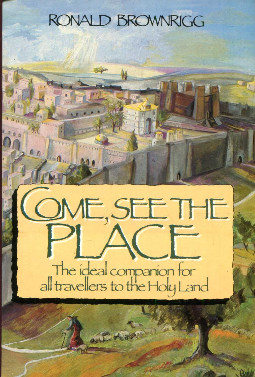 Image for Come, See the Place : A Pilgrim Guide to the Holy Land