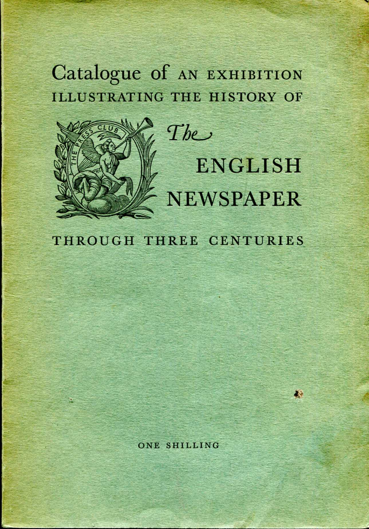 Image for Catalogue of An Exhibition illustrating the History of The English Newspaper through three centuries