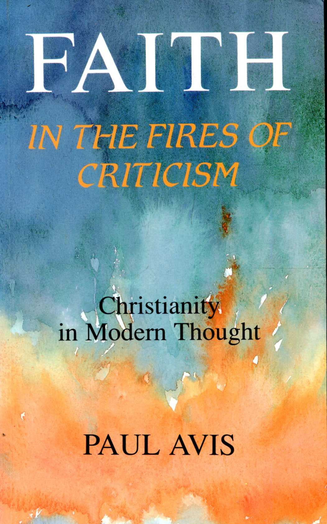 Image for Faith in the Fires of Criticism: Christianity in Modern Thought