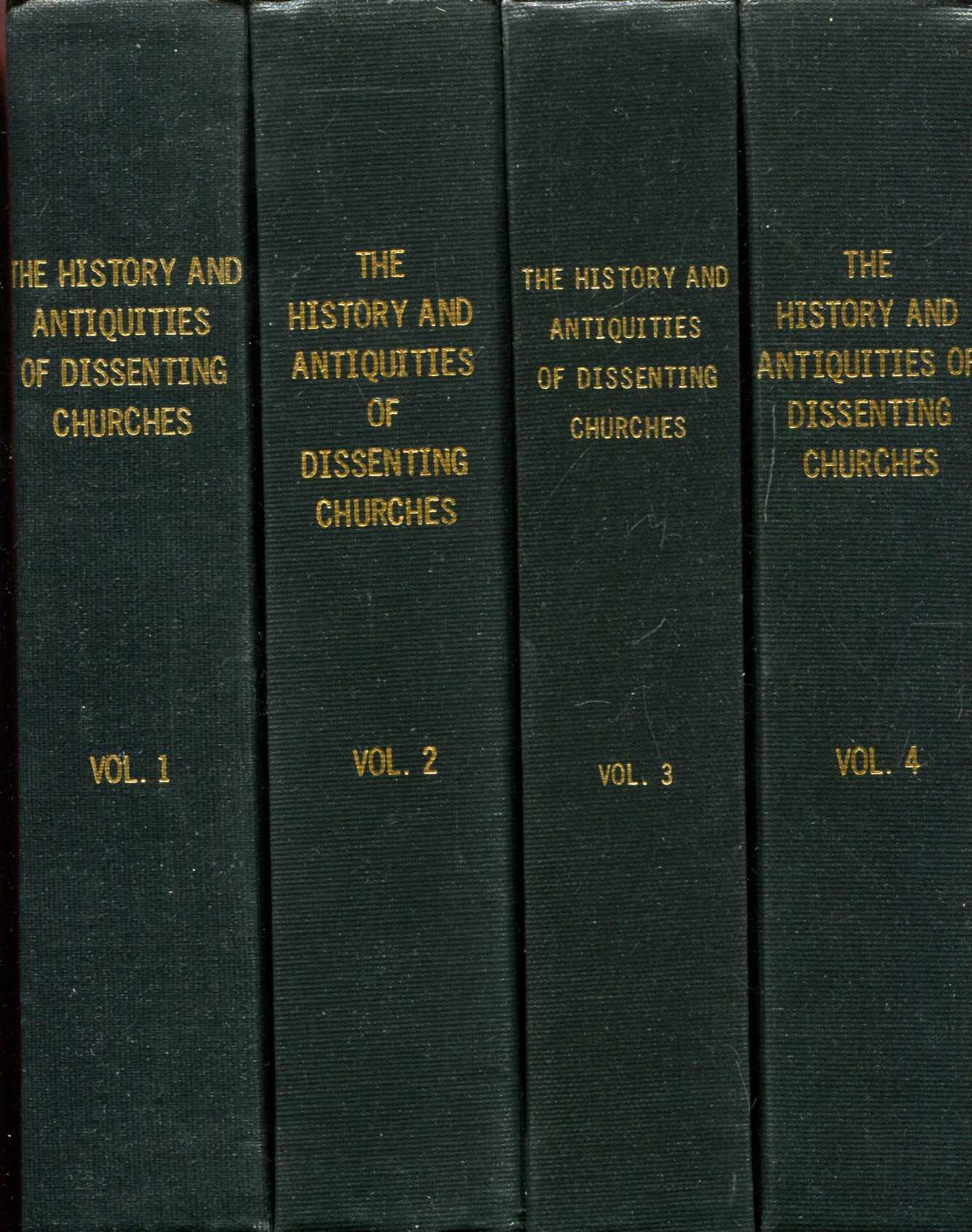 Image for The History and Antiquities of Dissenting Churches and Meeting Houses in London, Westminster and Southwark, including the Lives of their ministers (four volumes complete)