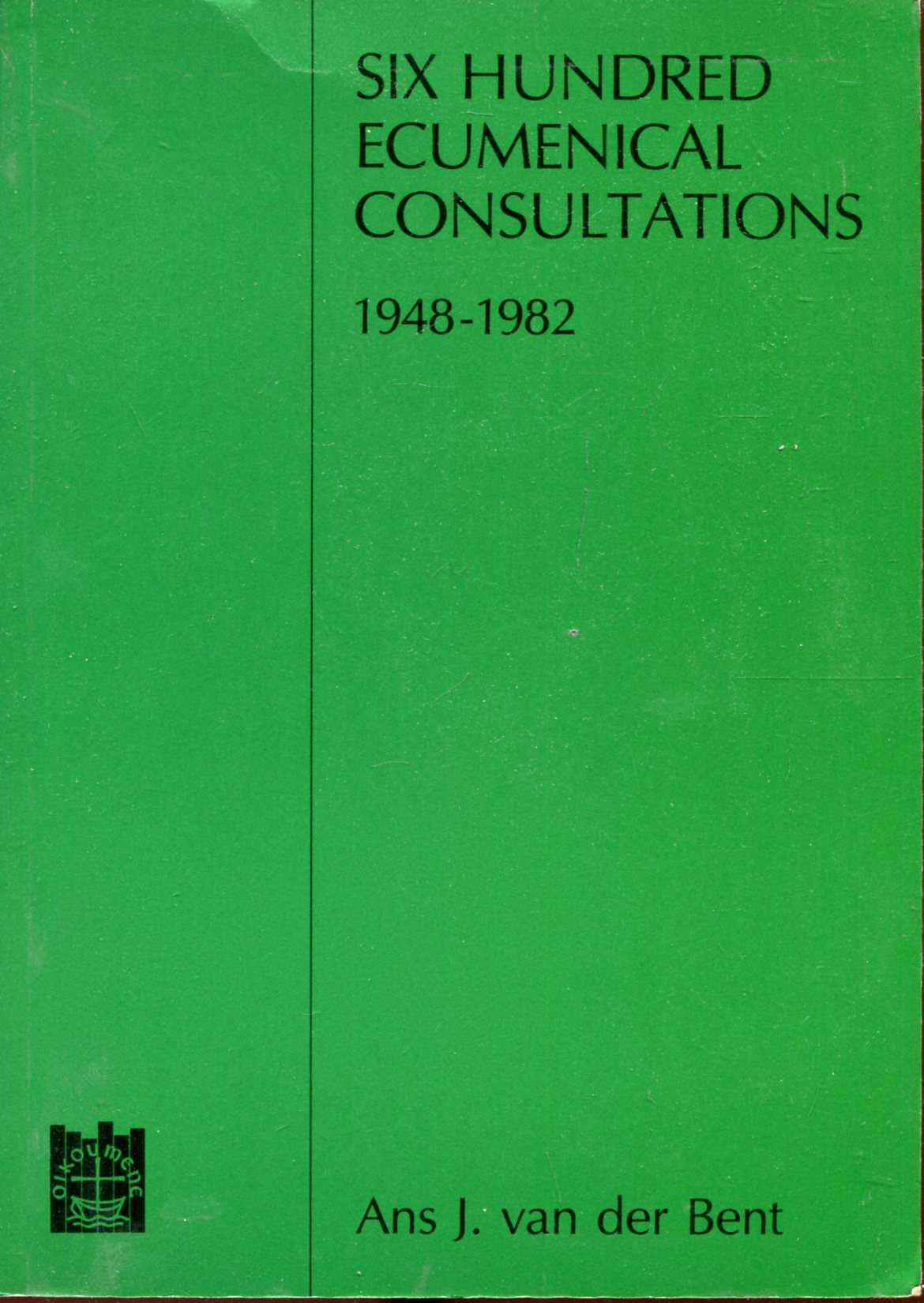 Image for Six Hundred Ecumenical Consultations, 1948-1982