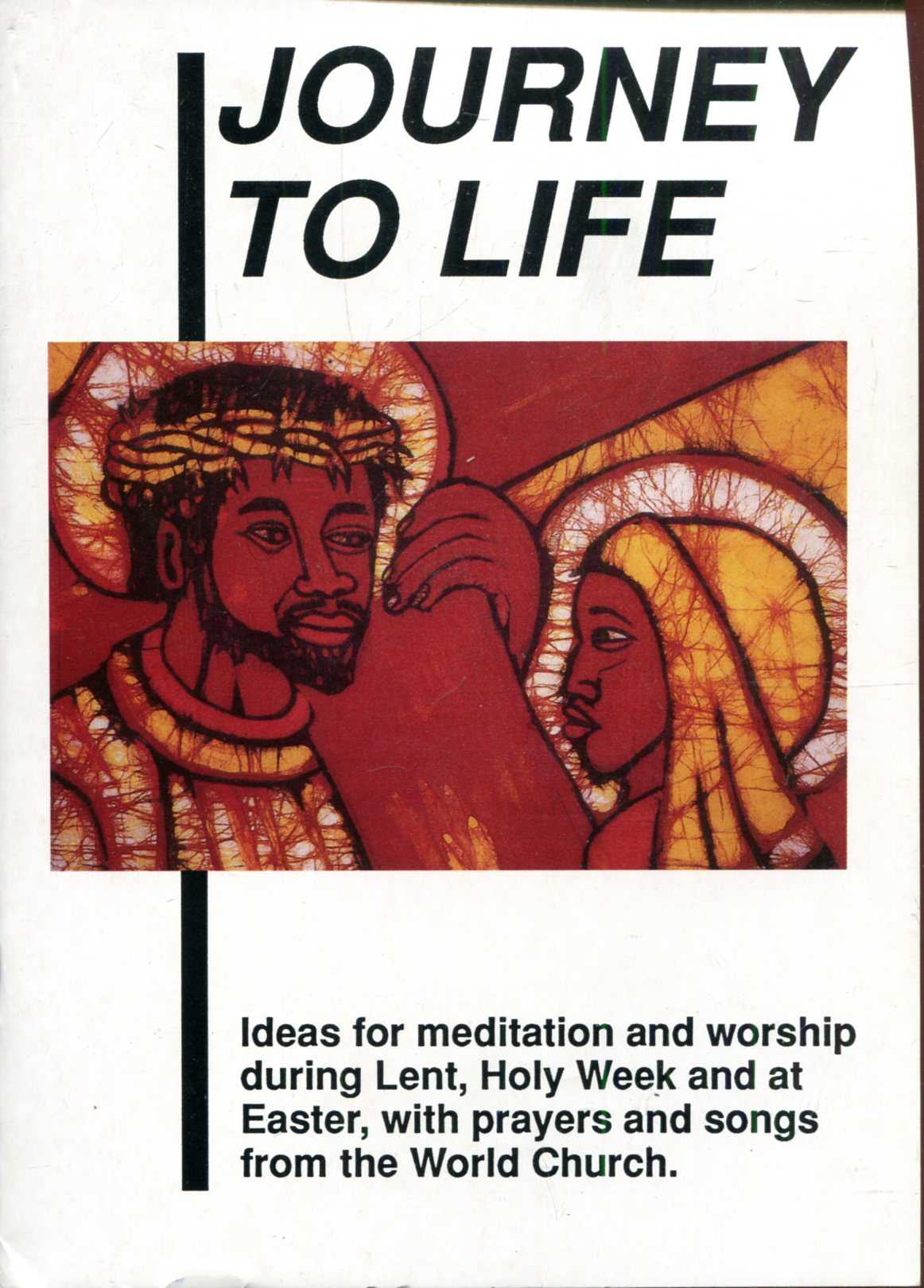 Image for Journey to Life: Ideas for meditation and worship during Lent, Holy Week and at Easter