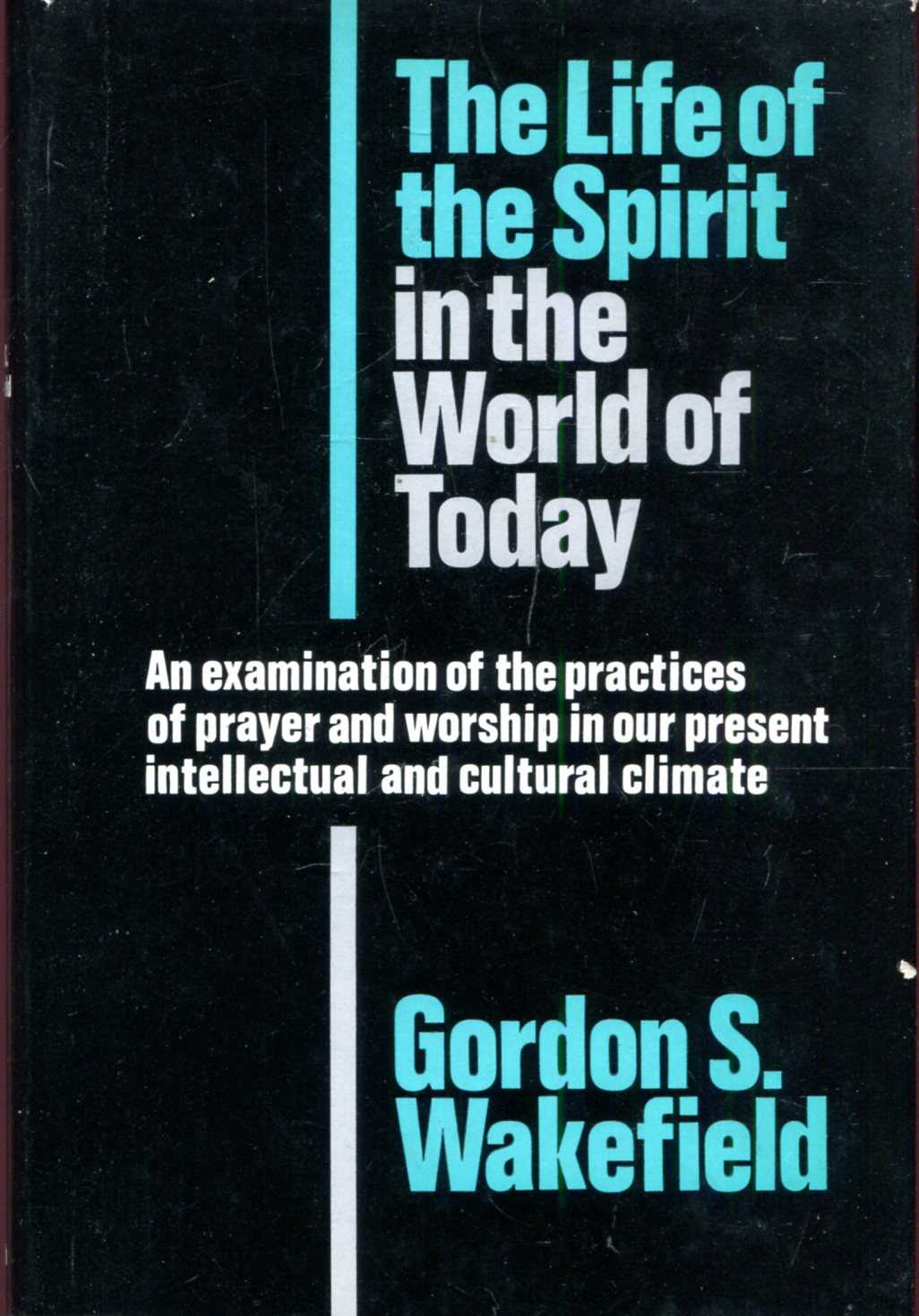Image for The life of the spirit in the world of today, an examination of the practices of prayer and worship in our present intellectual and cultural climate