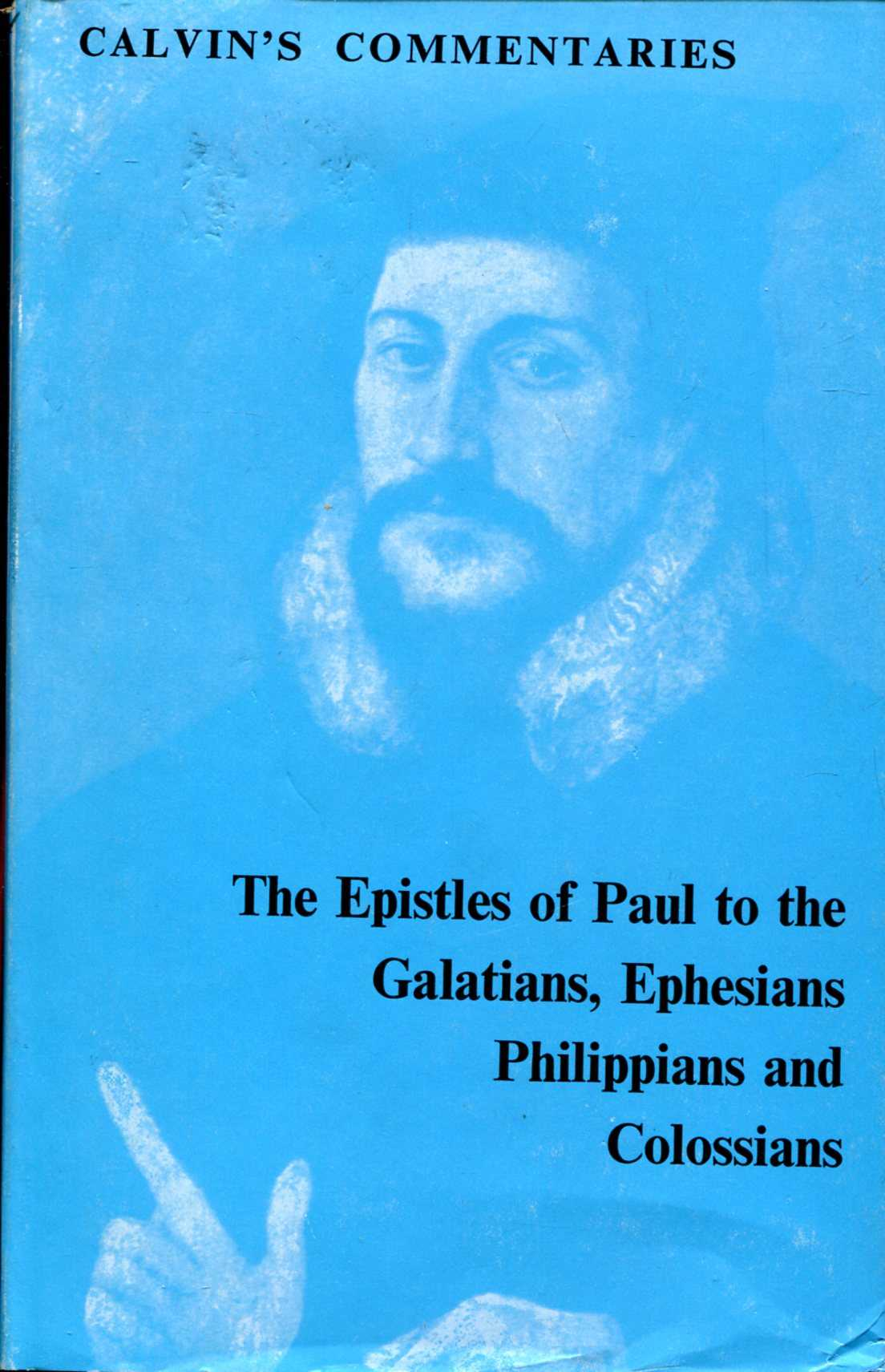 Image for Calvin's Commentaries : The Epistles of Paul the Apostle to the Galatians, Ephesians, Philippians and Colossians
