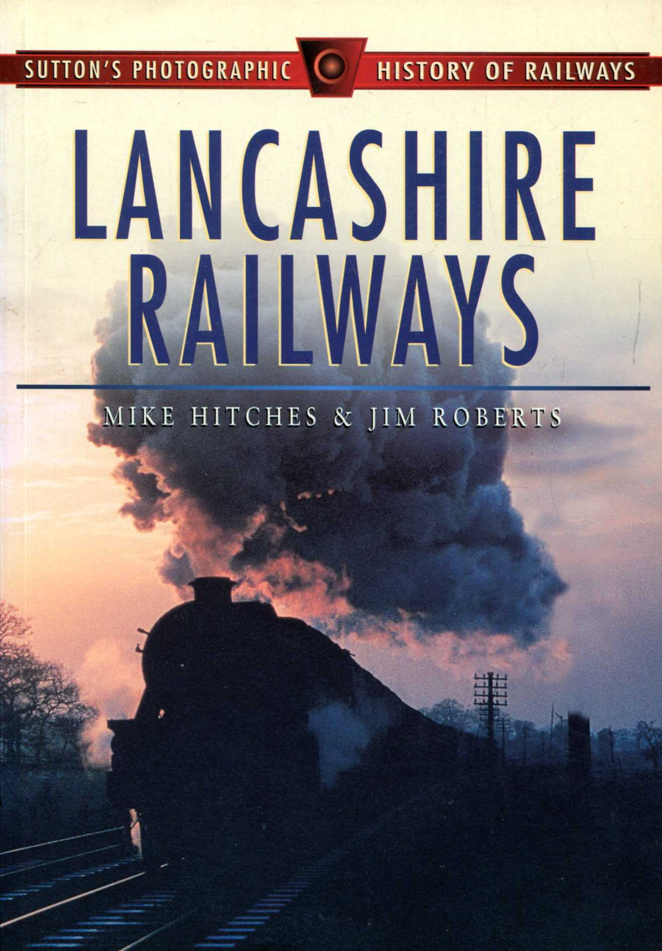 Image for Lancashire Railways (Sutton's Photographic History of Railways)