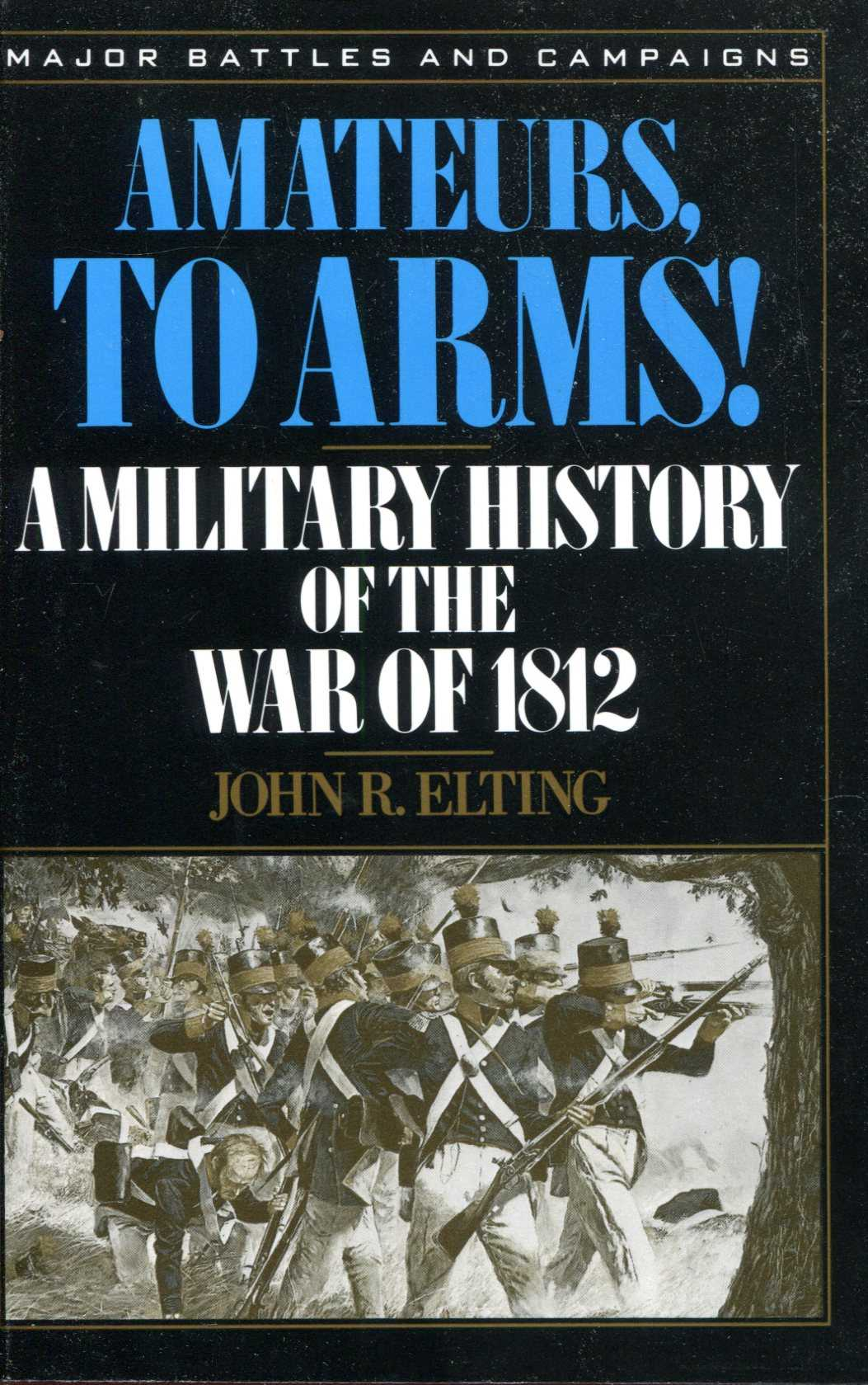 Image for Amateurs, To Arms! : A Military History Of The War Of 1812