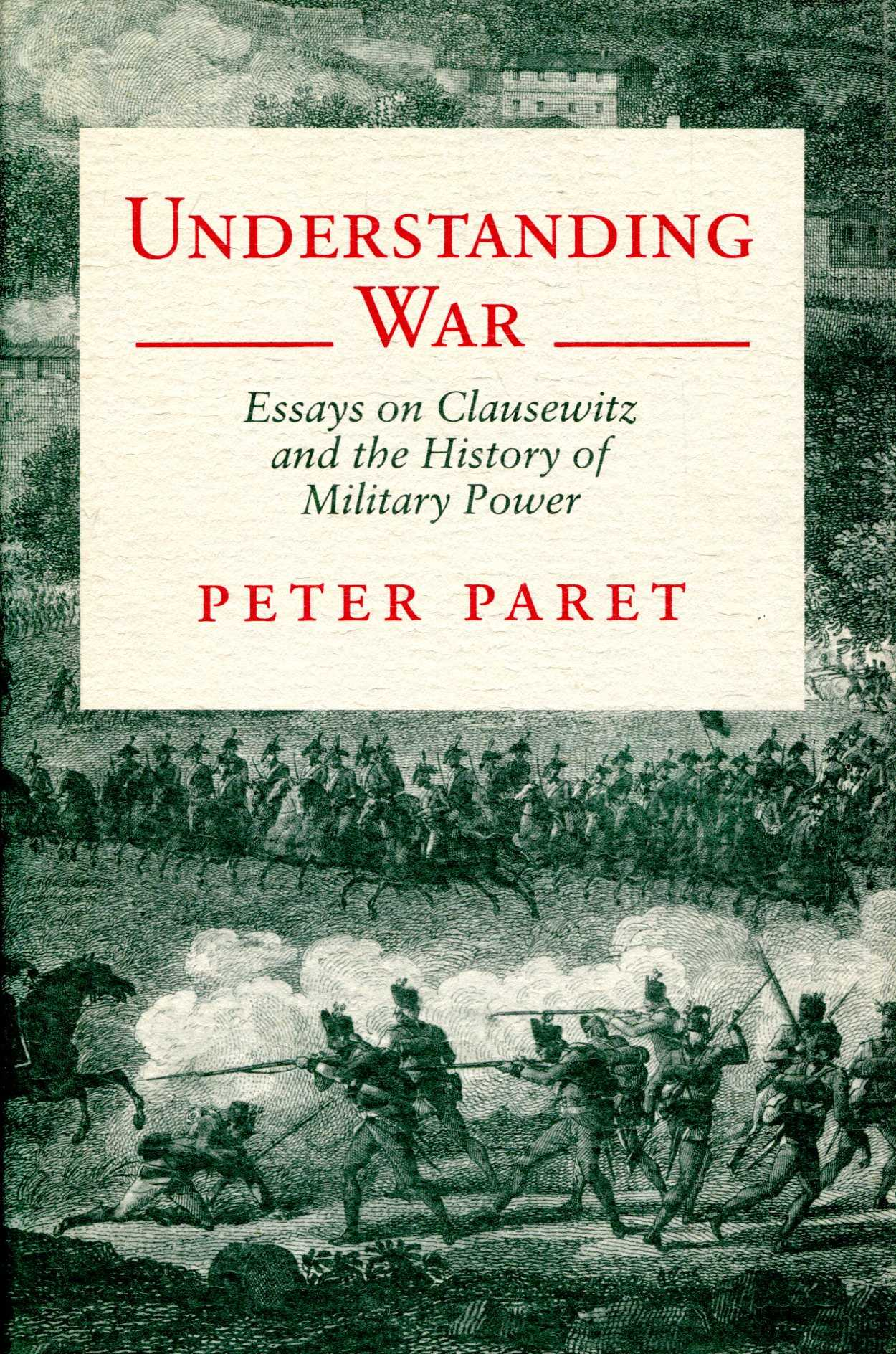 Image for Understanding War: Essays on Clausewitz and the History of Military Power