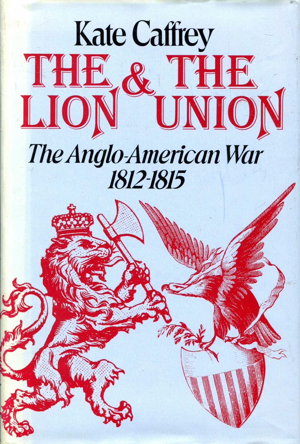 Image for The Lion and the Union : The Anglo-American War 1812-15