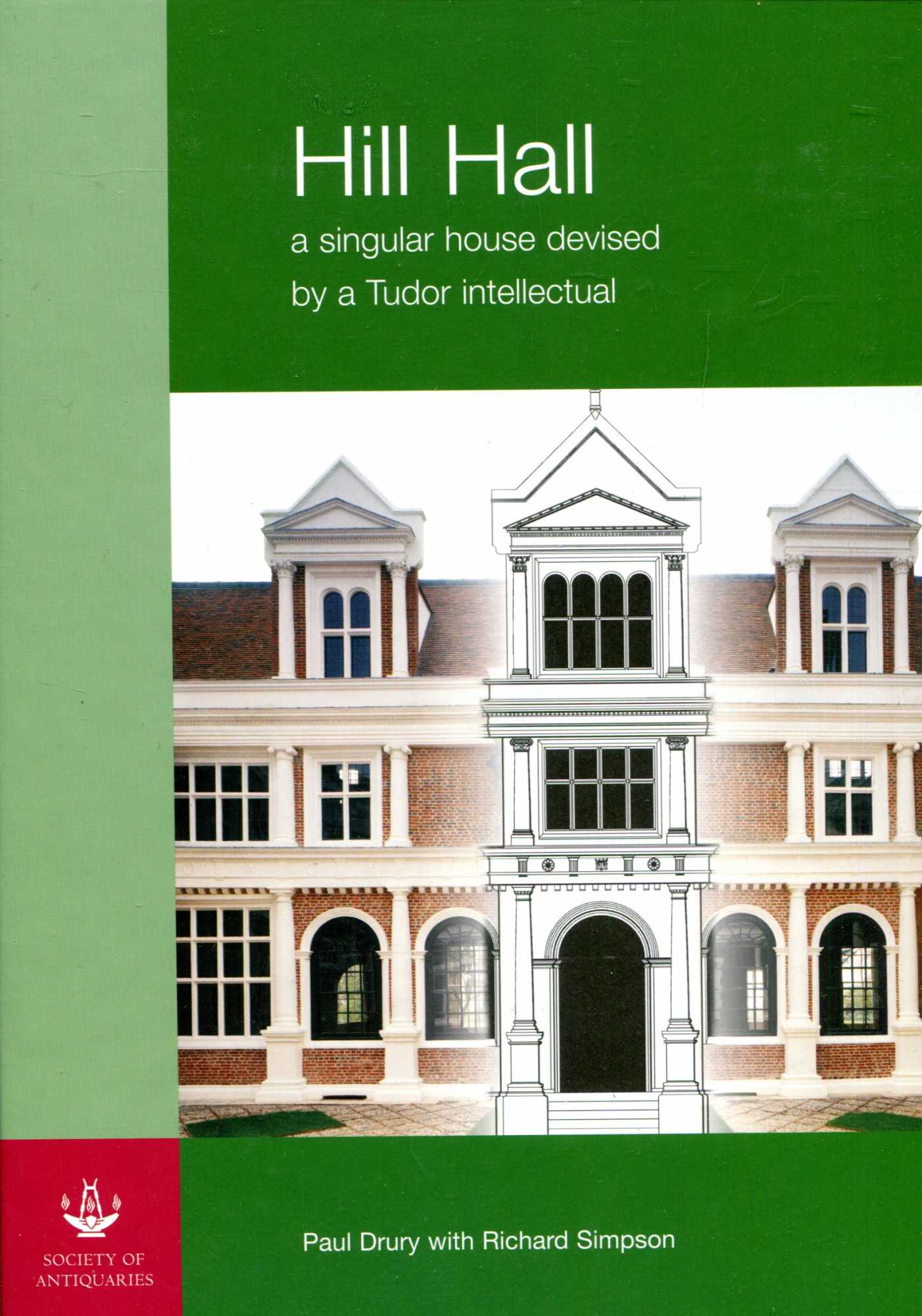 Image for Hill Hall: A Singular House Devised by a Tudor Intellectual