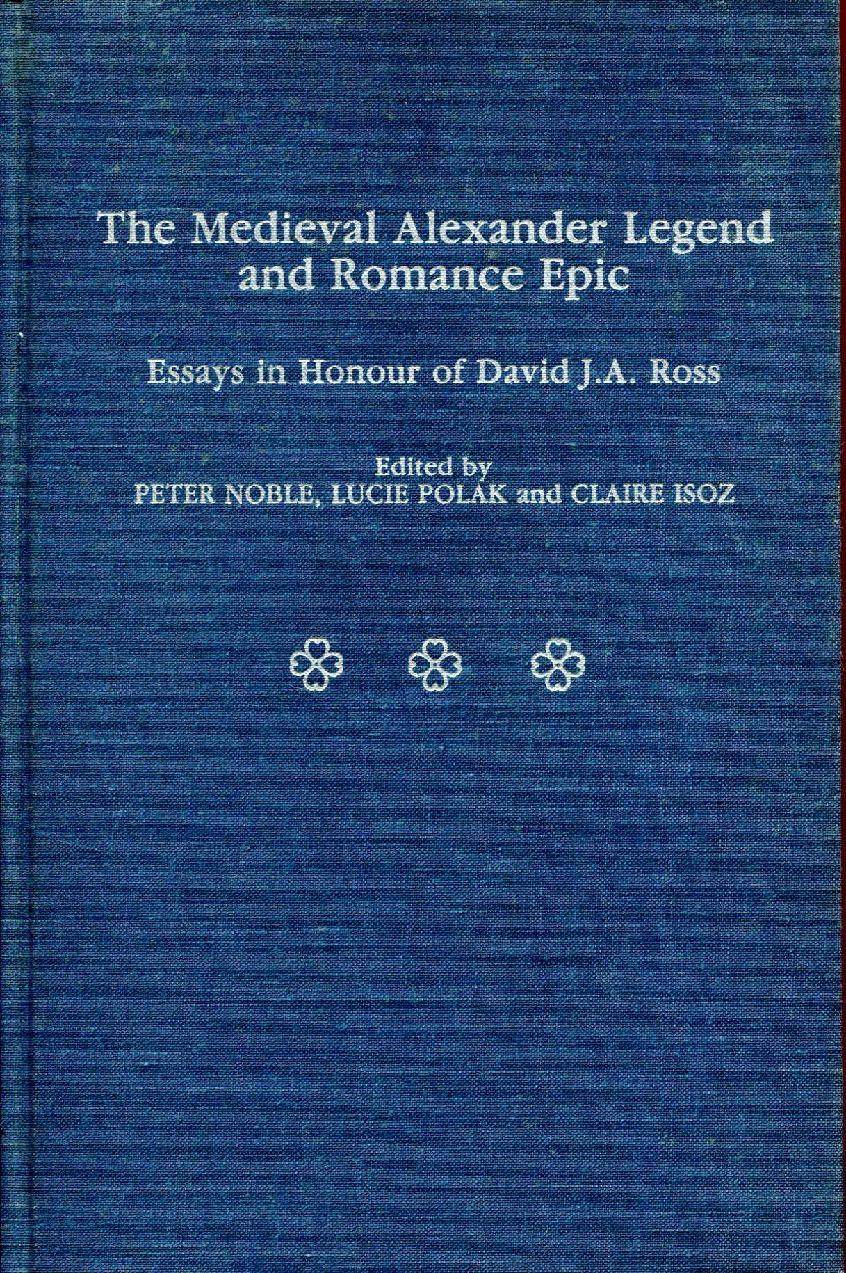 Image for The Medieval Alexander Legend and Romance Epic : Essays in Honour of David J.A. Ross
