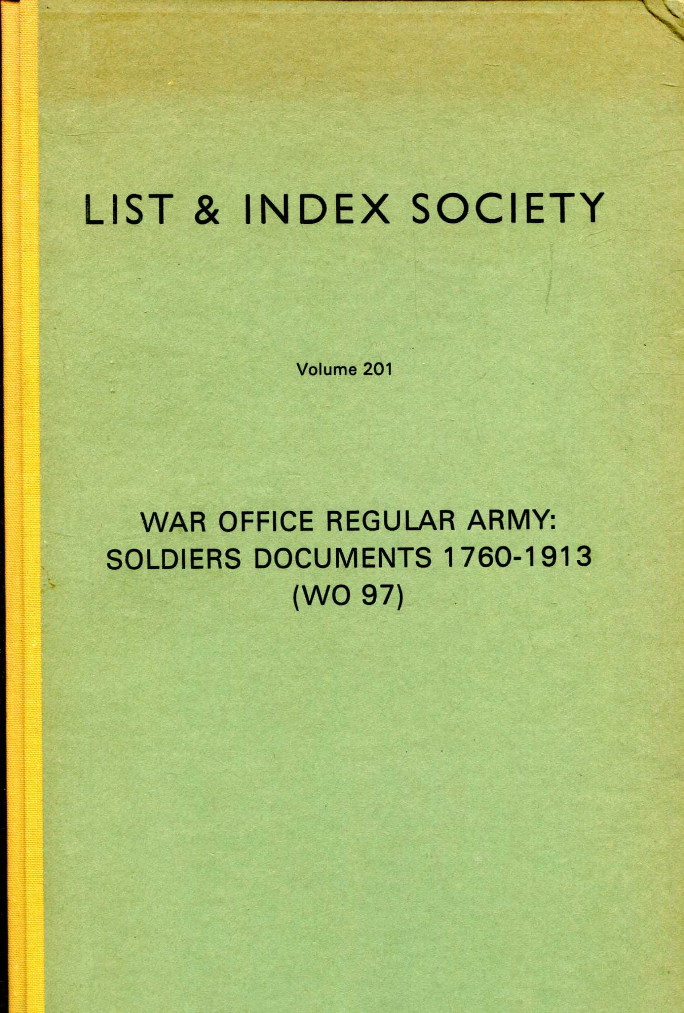 Image for List & Index Society volume 201 : War Office Regular Army: Soldiers Documents 1760-1913 (WO 97)