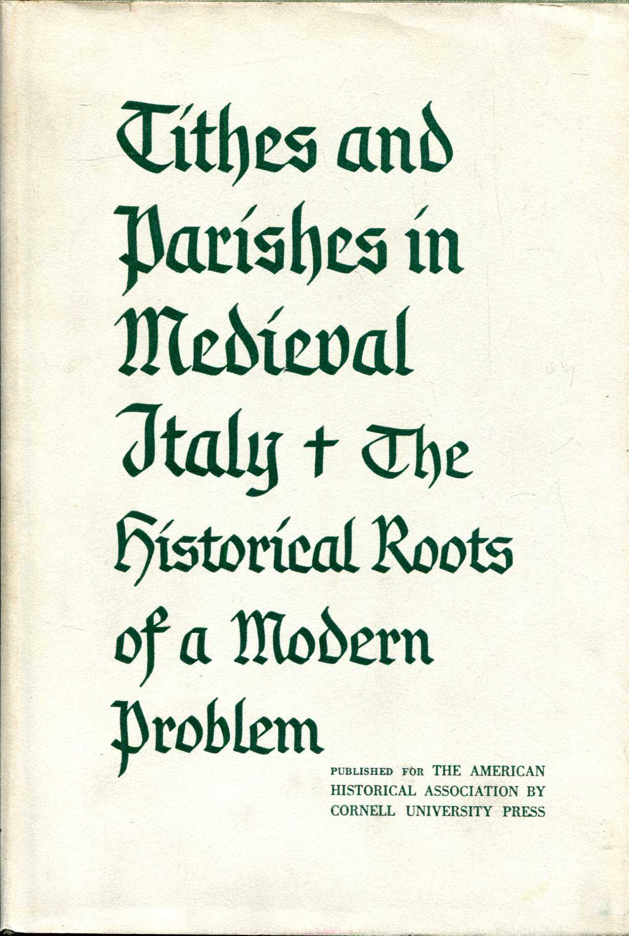 Image for Tithes and Parishes in Medieval Italy : The Historical Roots of a Modern Problem
