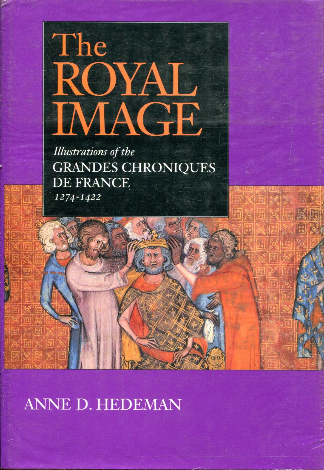 Image for The Royal Image: Illustrations of the Grandes Chroniques de France, 1274-1422 (California Studies in the History of Art)