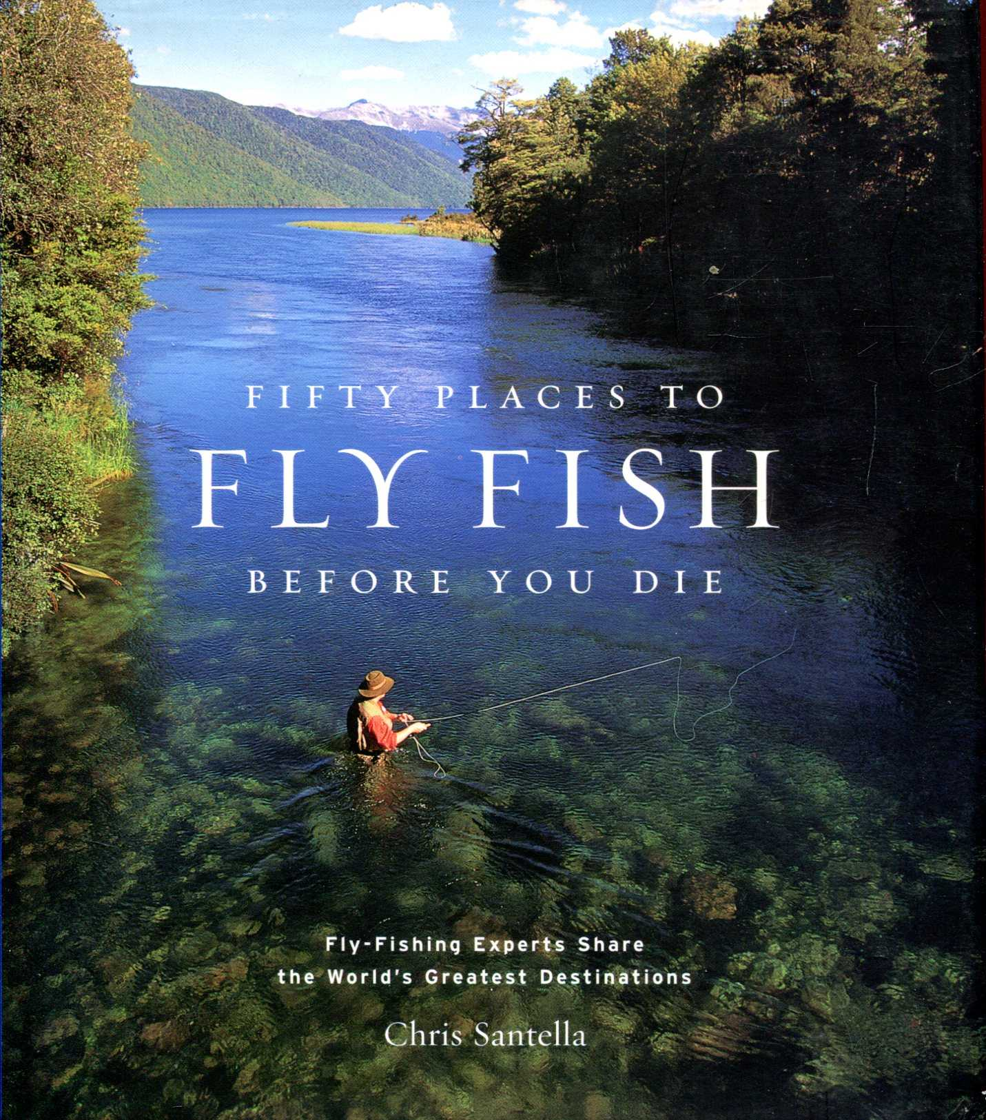 Image for Fifty Places to Fly Fish Before You Die: Fly-fishing Experts Share the World's Greatest Destinations