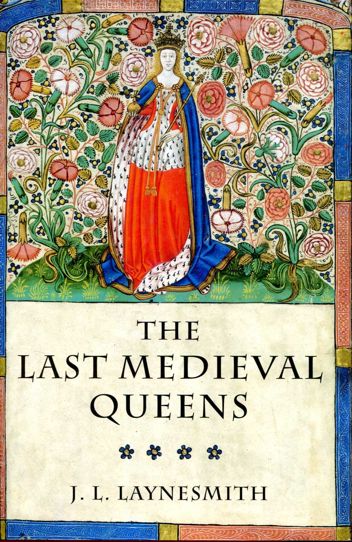Image for The Last Medieval Queens : English Queenship 1445-1503