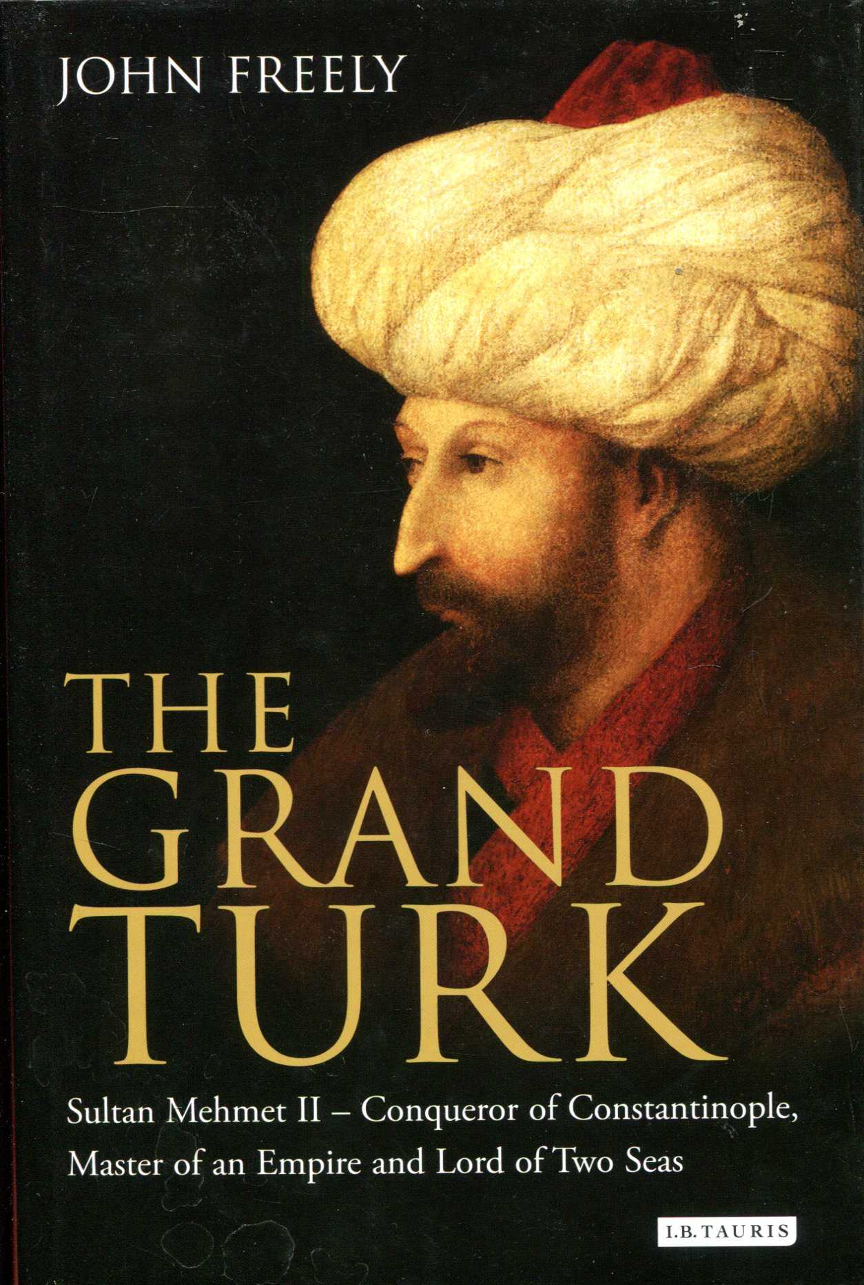 Image for The Grand Turk: Sultan Mehmet II - Conqueror of Constantinople, Master of an Empire