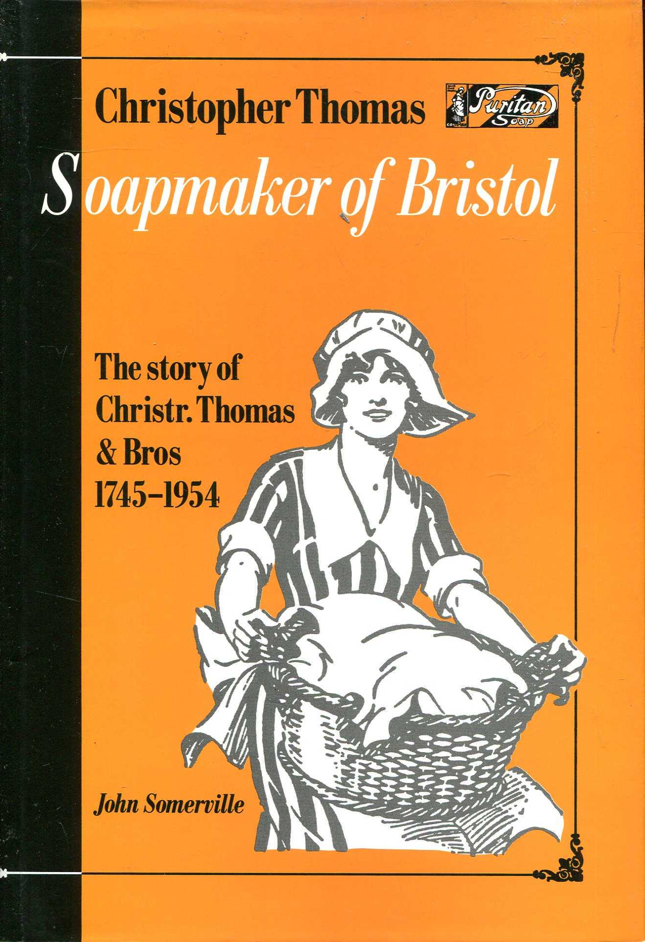 Image for Christopher Thomas, Soapmaker of Bristol: The story of Christr. Thomas & Bros., 1745-1954